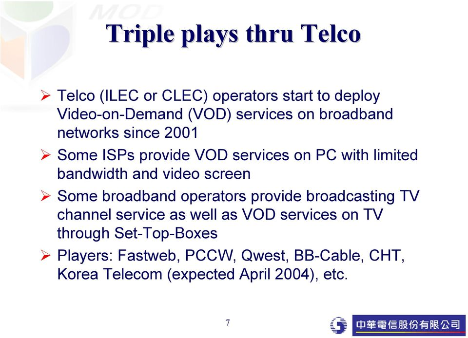 screen Some broadband operators provide broadcasting TV channel service as well as VOD services on TV