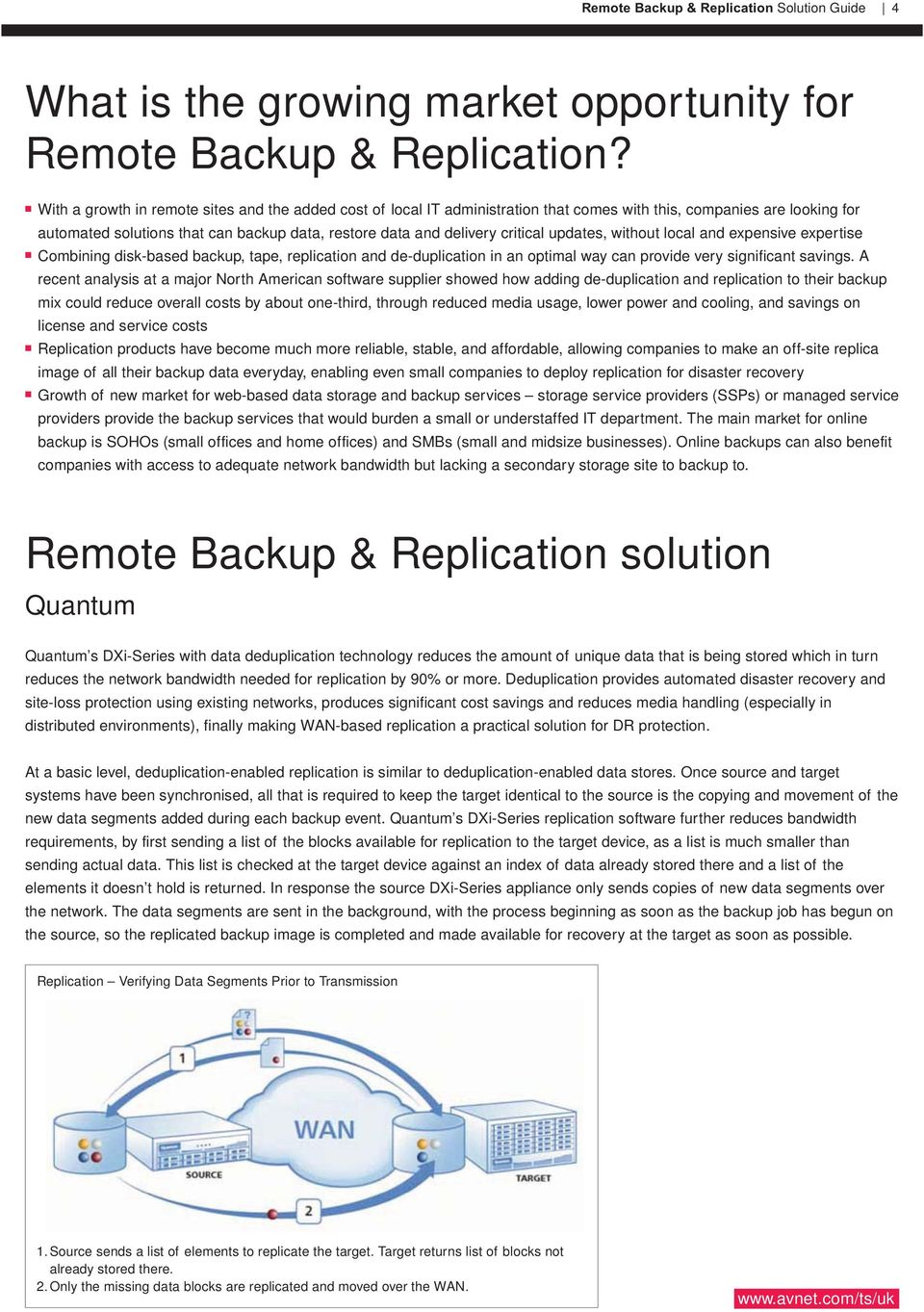 critical updates, without local and expensive expertise Combining disk-based backup, tape, replication and de-duplication in an optimal way can provide very significant savings.