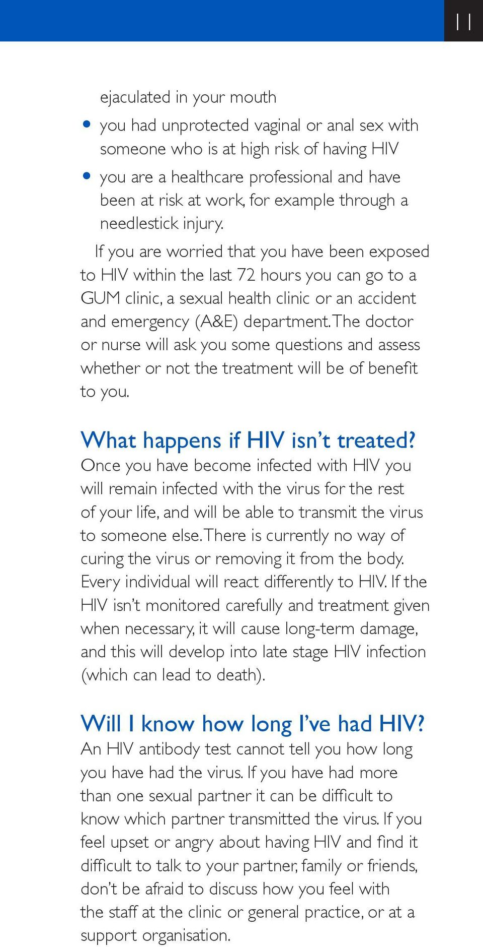If you are worried that you have been exposed to HIV within the last 72 hours you can go to a GUM clinic, a sexual health clinic or an accident and emergency (A&E) department.