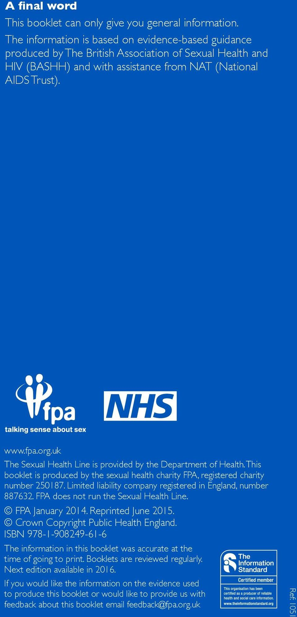 uk The Sexual Health Line is provided by the Department of Health. This booklet is produced by the sexual health charity FPA, registered charity number 250187.