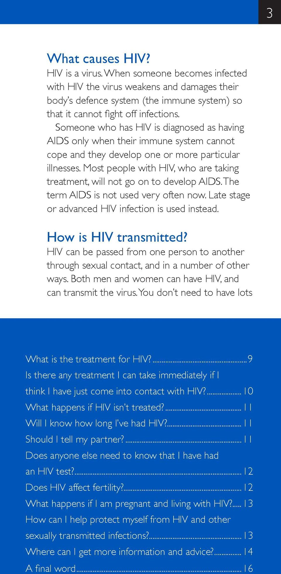 Most people with HIV, who are taking treatment, will not go on to develop AIDS. The term AIDS is not used very often now. Late stage or advanced HIV infection is used instead. How is HIV transmitted?