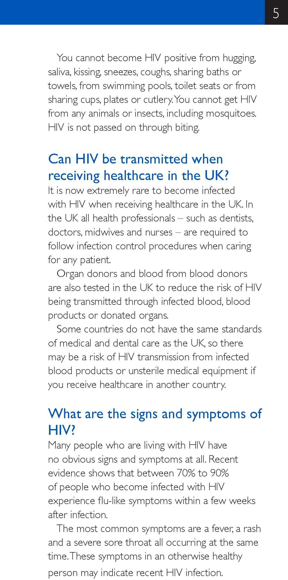 It is now extremely rare to become infected with HIV when receiving healthcare in the UK.