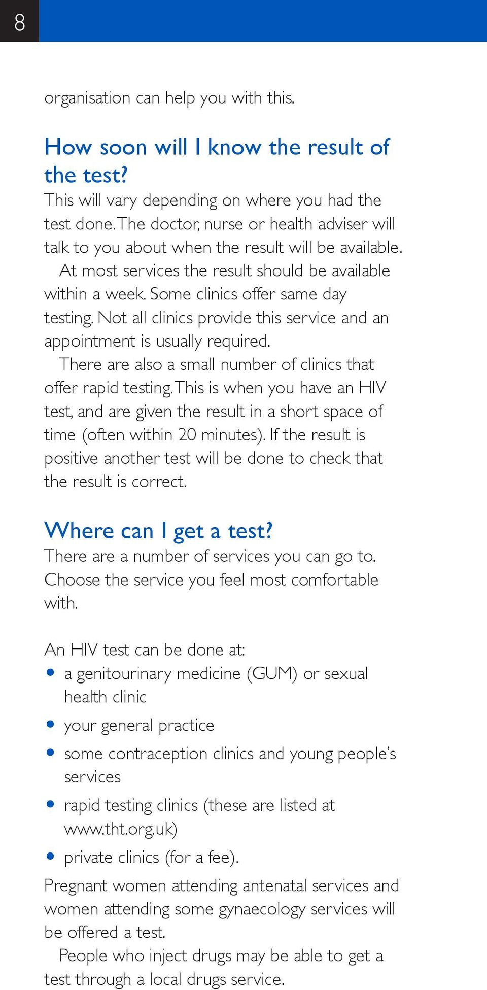 Not all clinics provide this service and an appointment is usually required. There are also a small number of clinics that offer rapid testing.