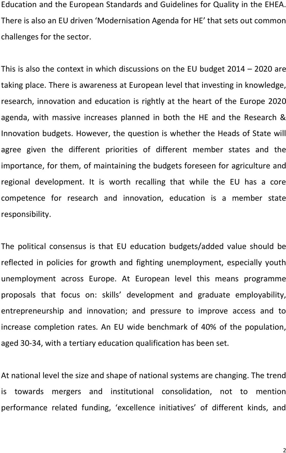 There is awareness at European level that investing in knowledge, research, innovation and education is rightly at the heart of the Europe 2020 agenda, with massive increases planned in both the HE