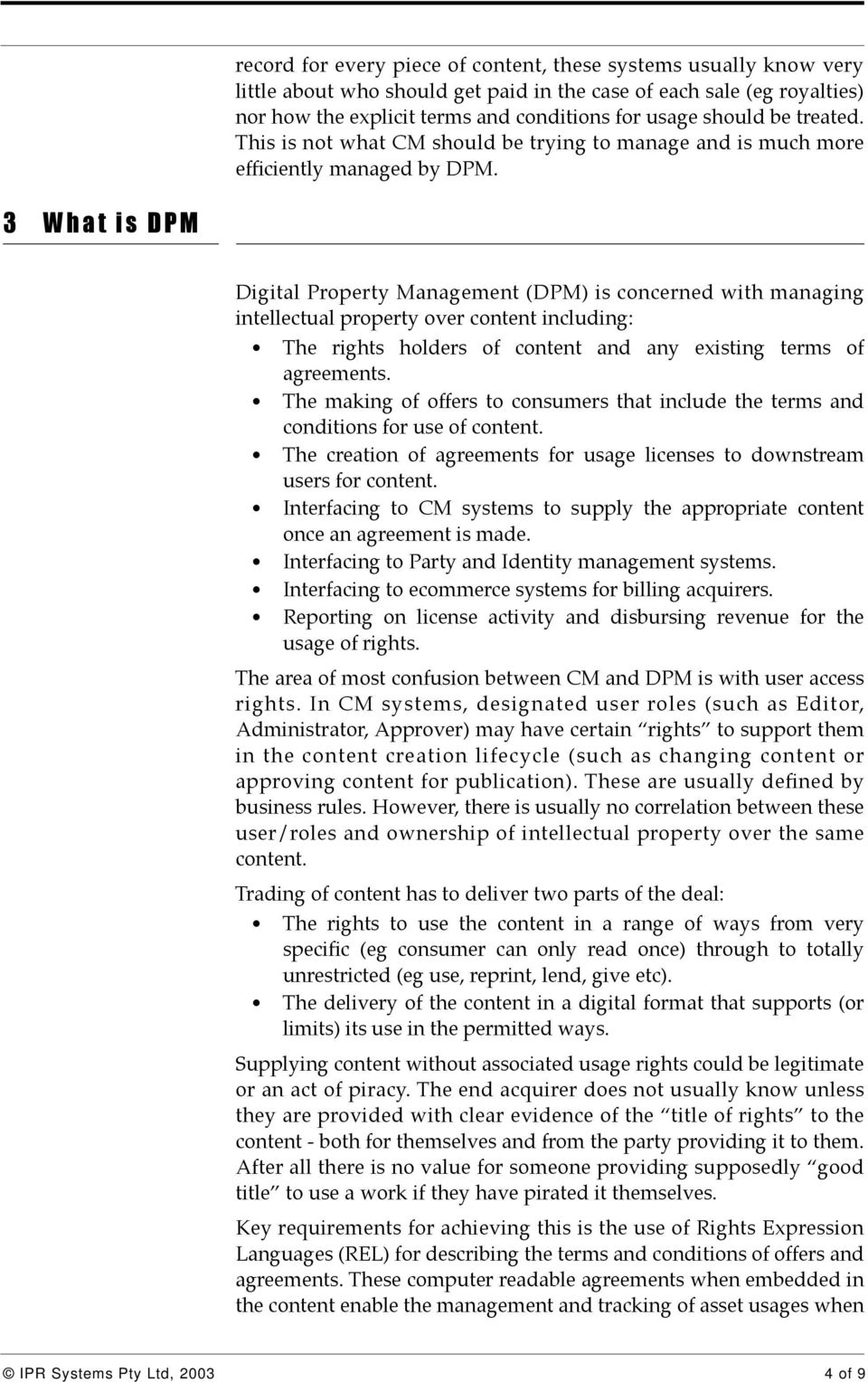 3 What is DPM Digital Property Management (DPM) is concerned with managing intellectual property over content including: The rights holders of content and any existing terms of agreements.