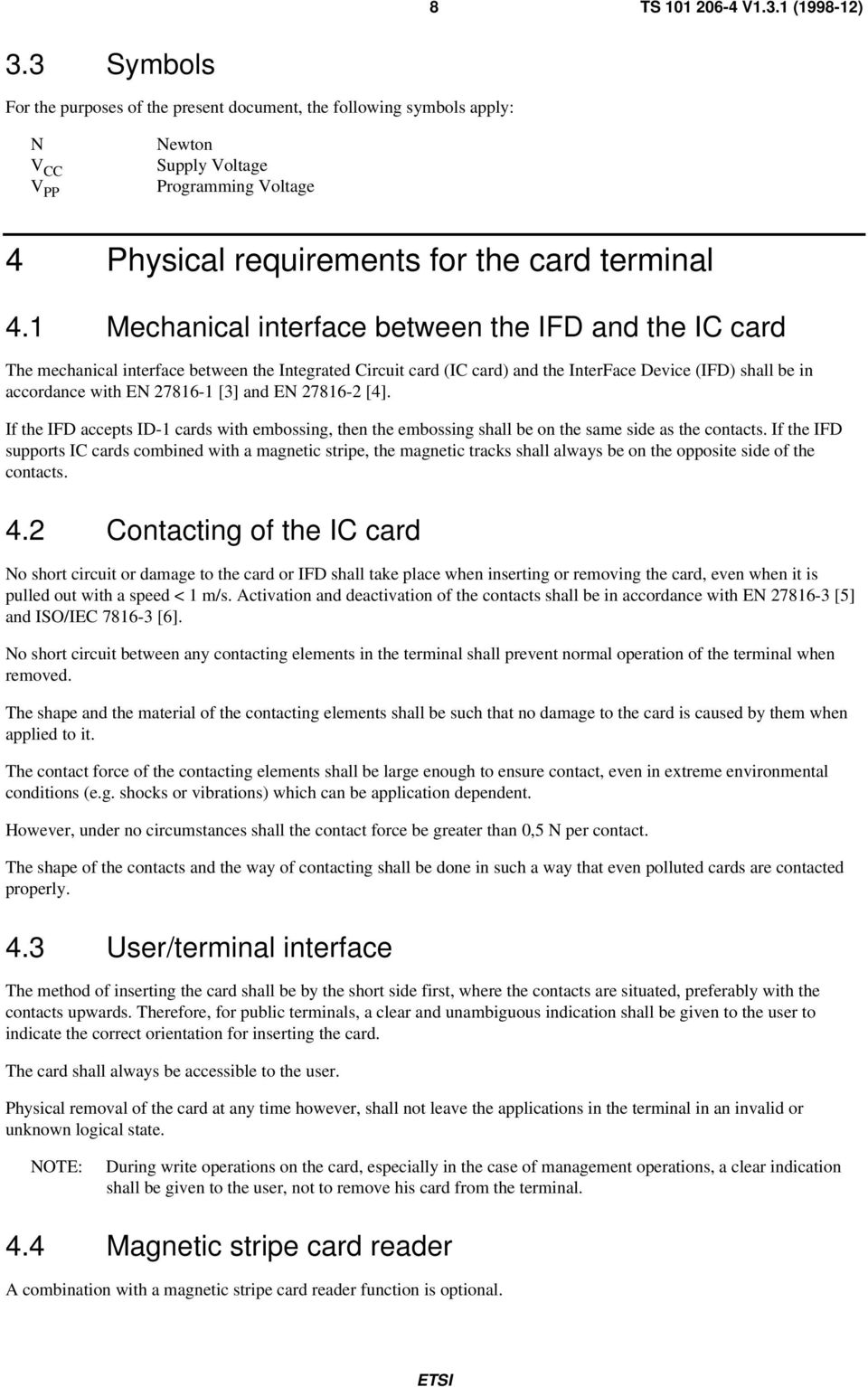 and EN 27816-2 [4]. If the IFD accepts ID-1 cards with embossing, then the embossing shall be on the same side as the contacts.