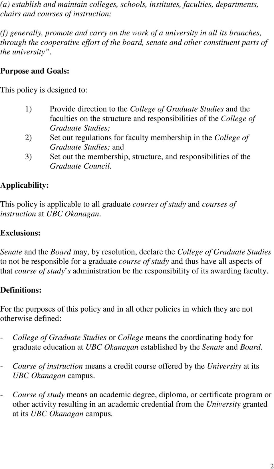 Purpose and Goals: This policy is designed to: 1) Provide direction to the College of Graduate Studies and the faculties on the structure and responsibilities of the College of Graduate Studies; 2)