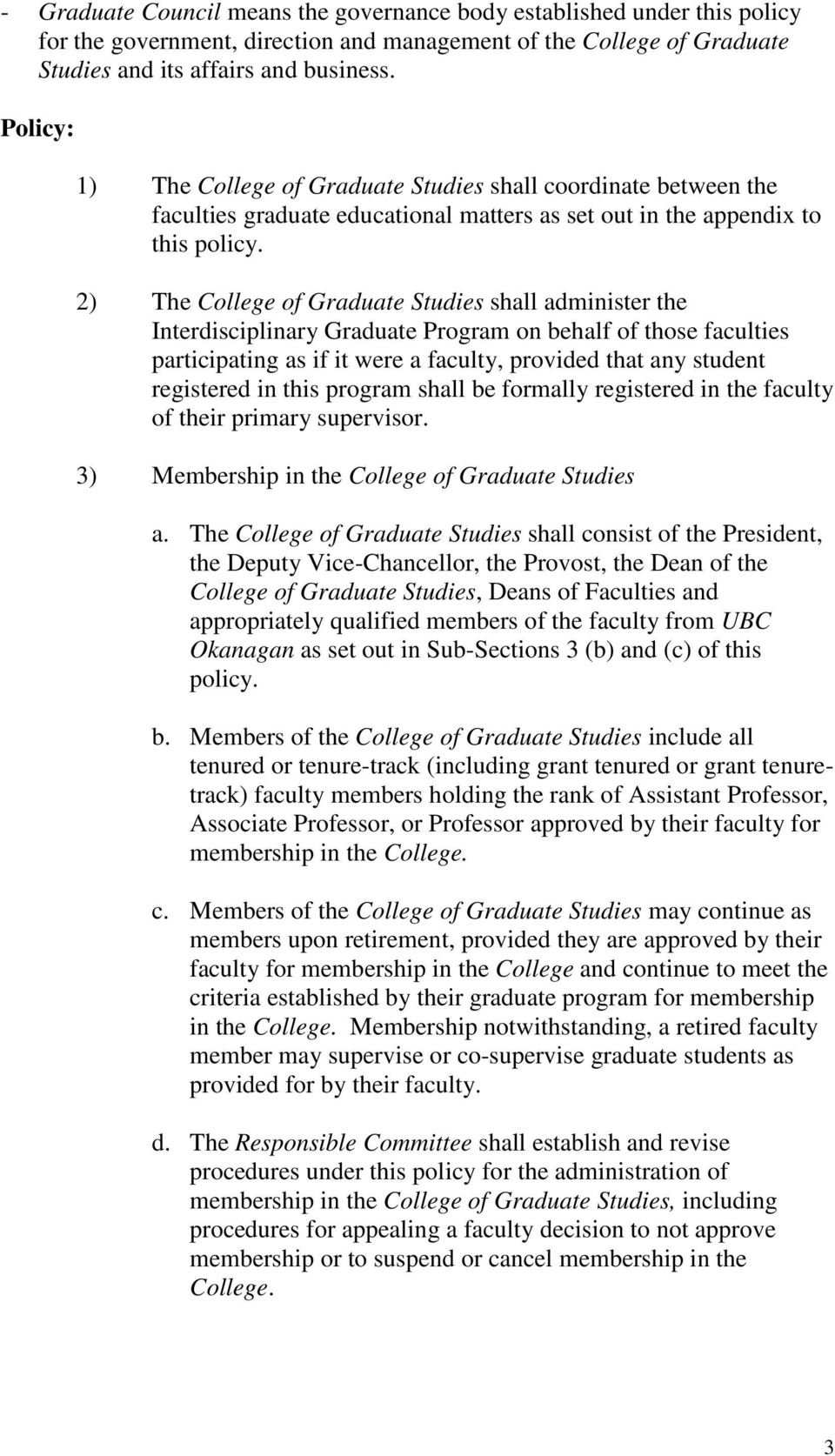 2) The College of Graduate Studies shall administer the Interdisciplinary Graduate Program on behalf of those faculties participating as if it were a faculty, provided that any student registered in