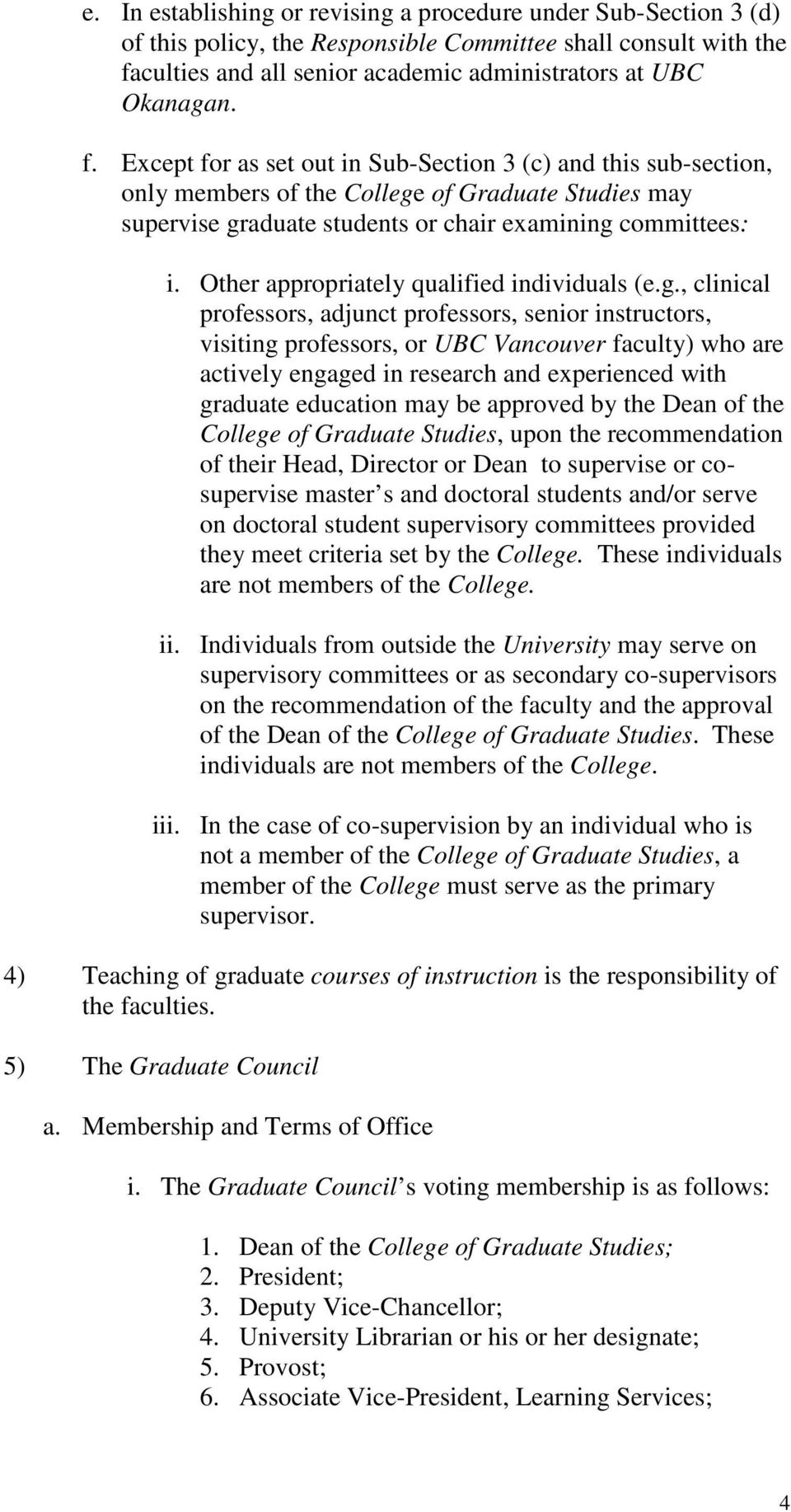 Except for as set out in Sub-Section 3 (c) and this sub-section, only members of the College of Graduate Studies may supervise graduate students or chair examining committees: i.
