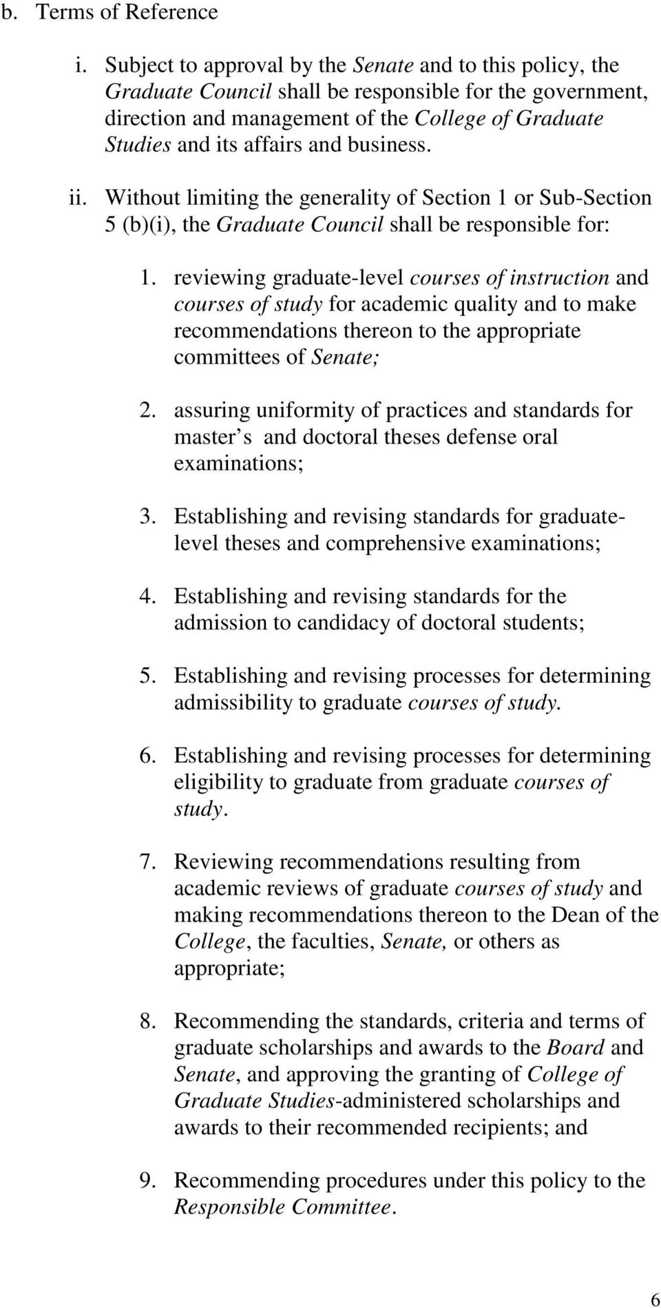business. ii. Without limiting the generality of Section 1 or Sub-Section 5 (b)(i), the Graduate Council shall be responsible for: 1.