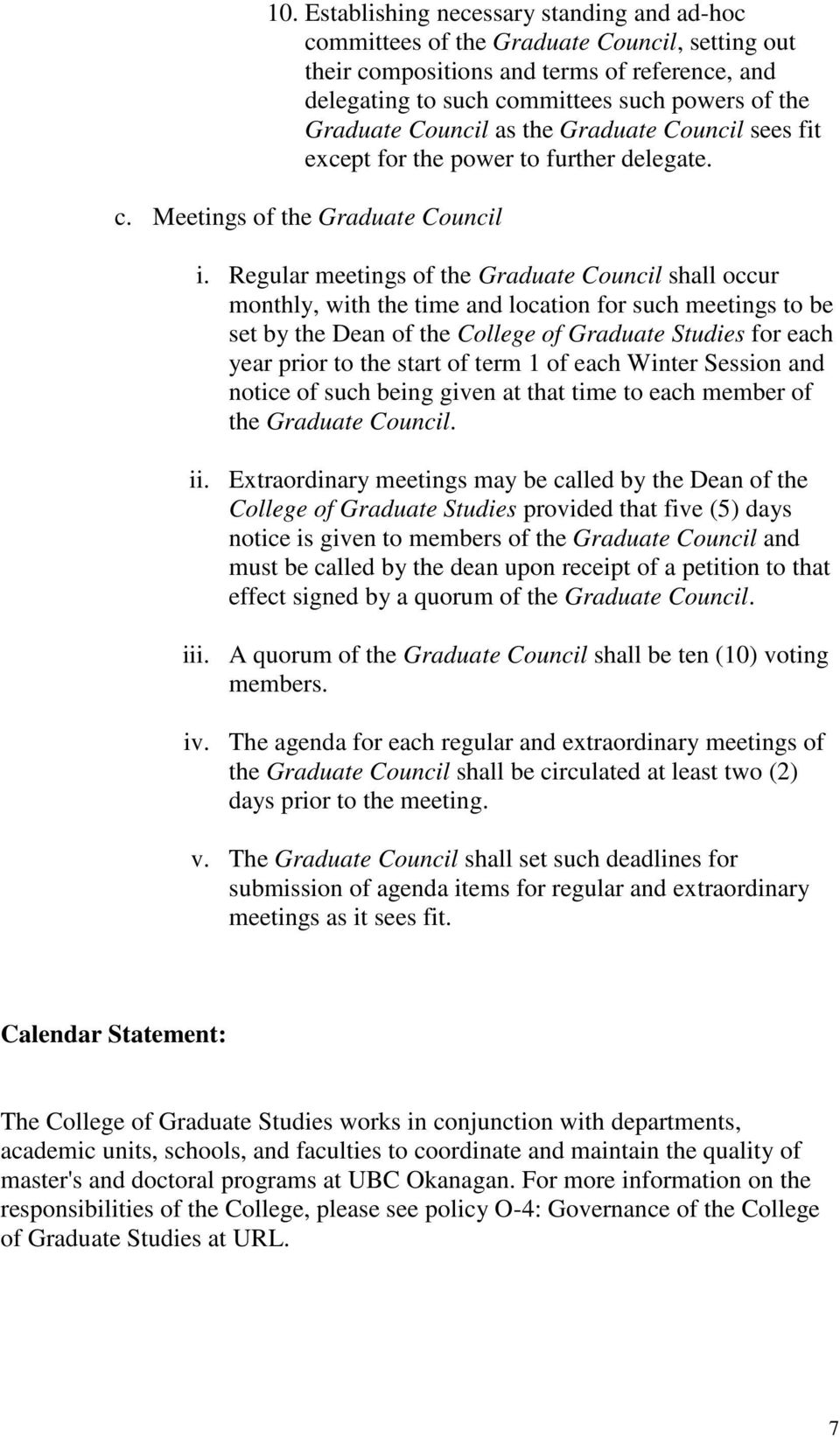 Regular meetings of the Graduate Council shall occur monthly, with the time and location for such meetings to be set by the Dean of the College of Graduate Studies for each year prior to the start of
