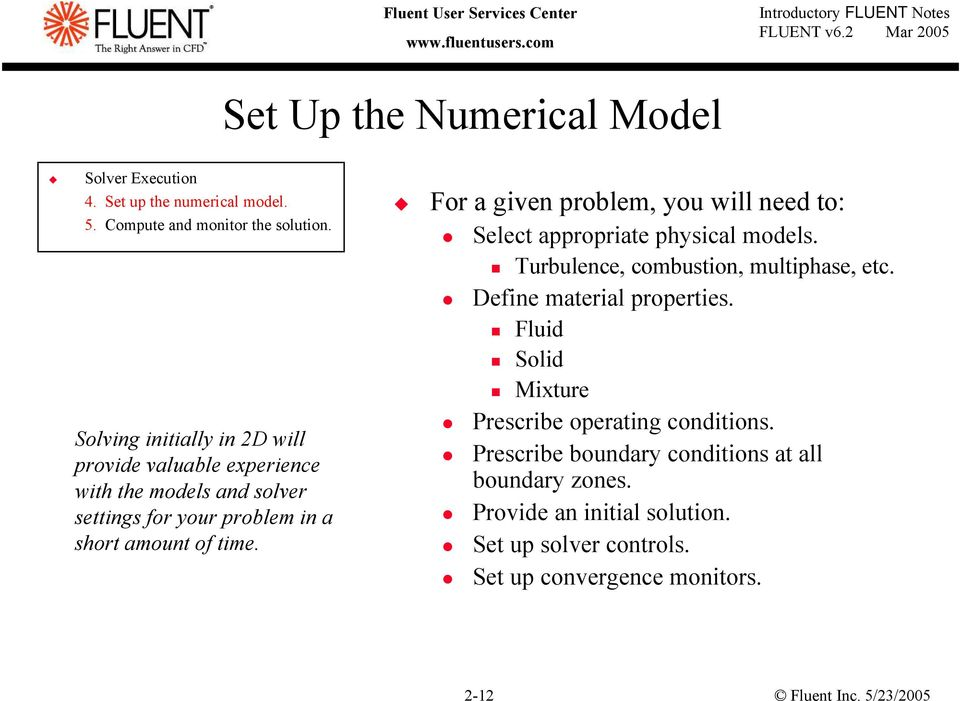 For a given problem, you will need to: Select appropriate physical models. Turbulence, combustion, multiphase, etc. Define material properties.