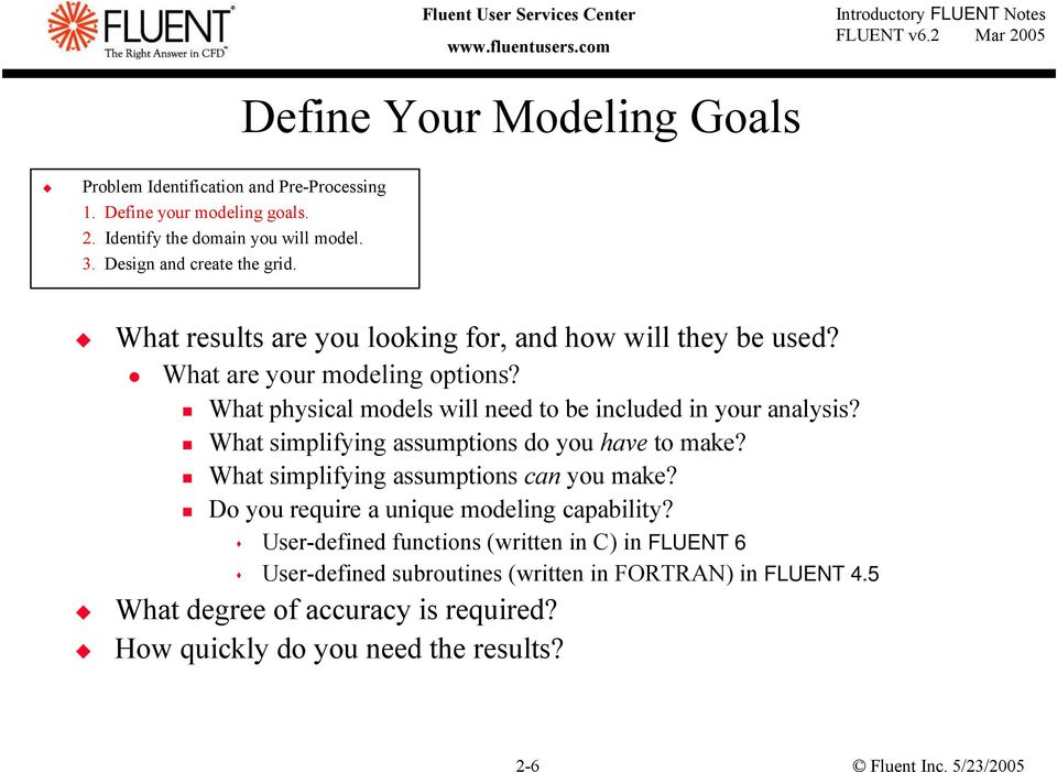 What physical models will need to be included in your analysis? What simplifying assumptions do you have to make? What simplifying assumptions can you make?