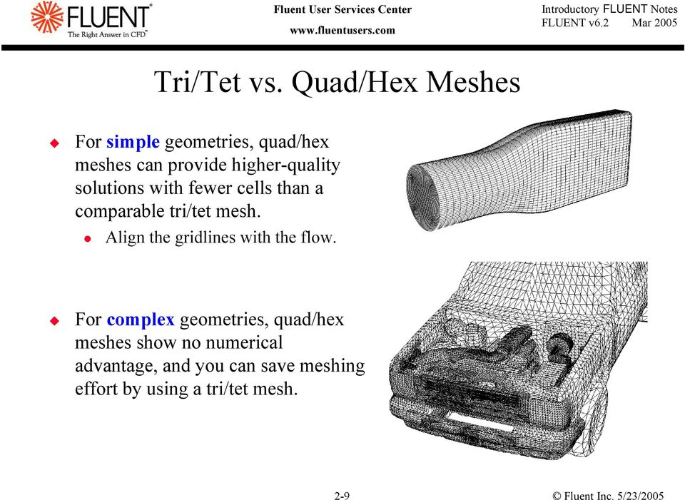higher-quality solutions with fewer cells than a comparable tri/tet mesh.