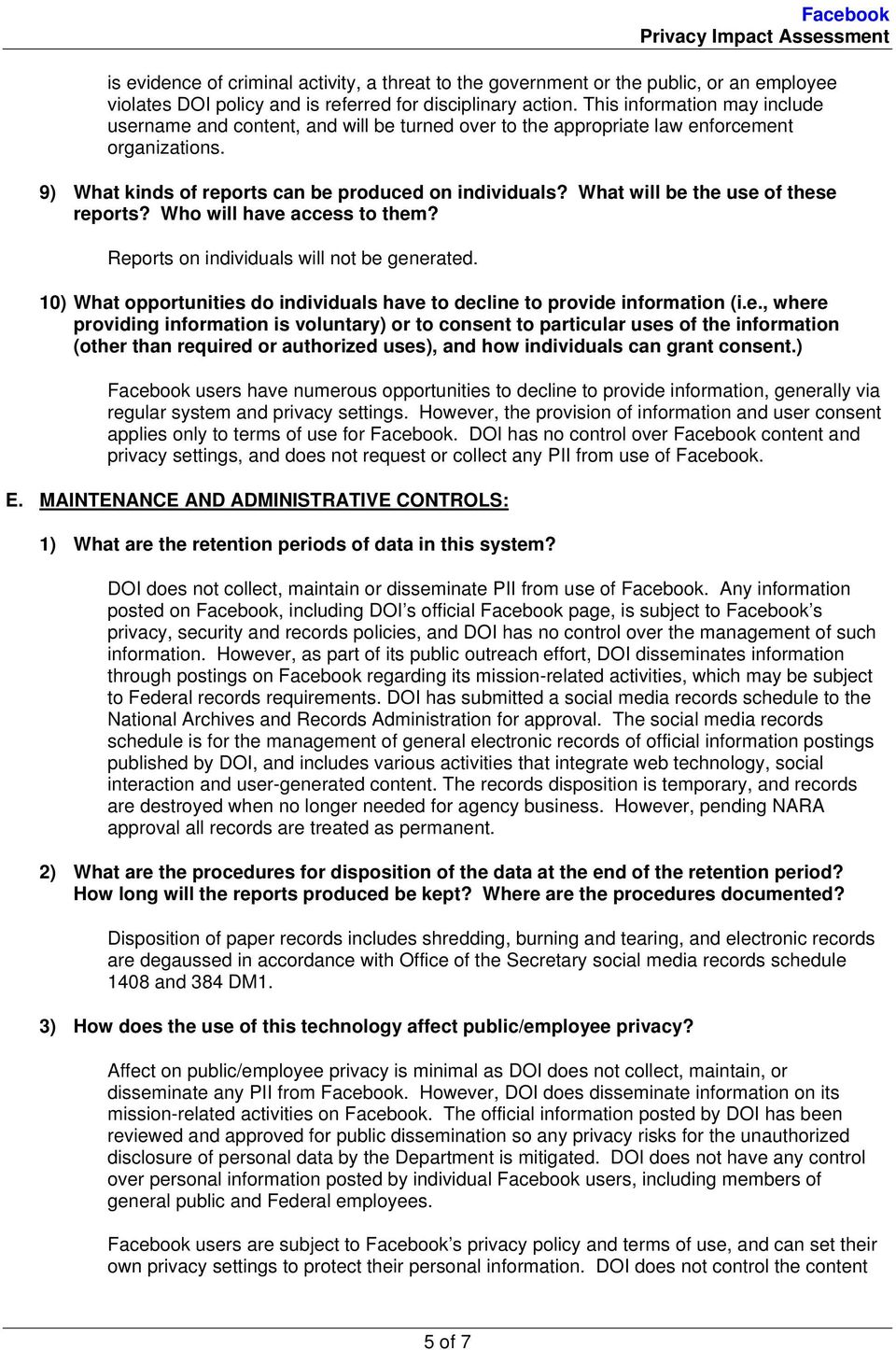 What will be the use of these reports? Who will have access to them? Reports on individuals will not be generated. 10) What opportunities do individuals have to decline to provide information (i.e., where providing information is voluntary) or to consent to particular uses of the information (other than required or authorized uses), and how individuals can grant consent.
