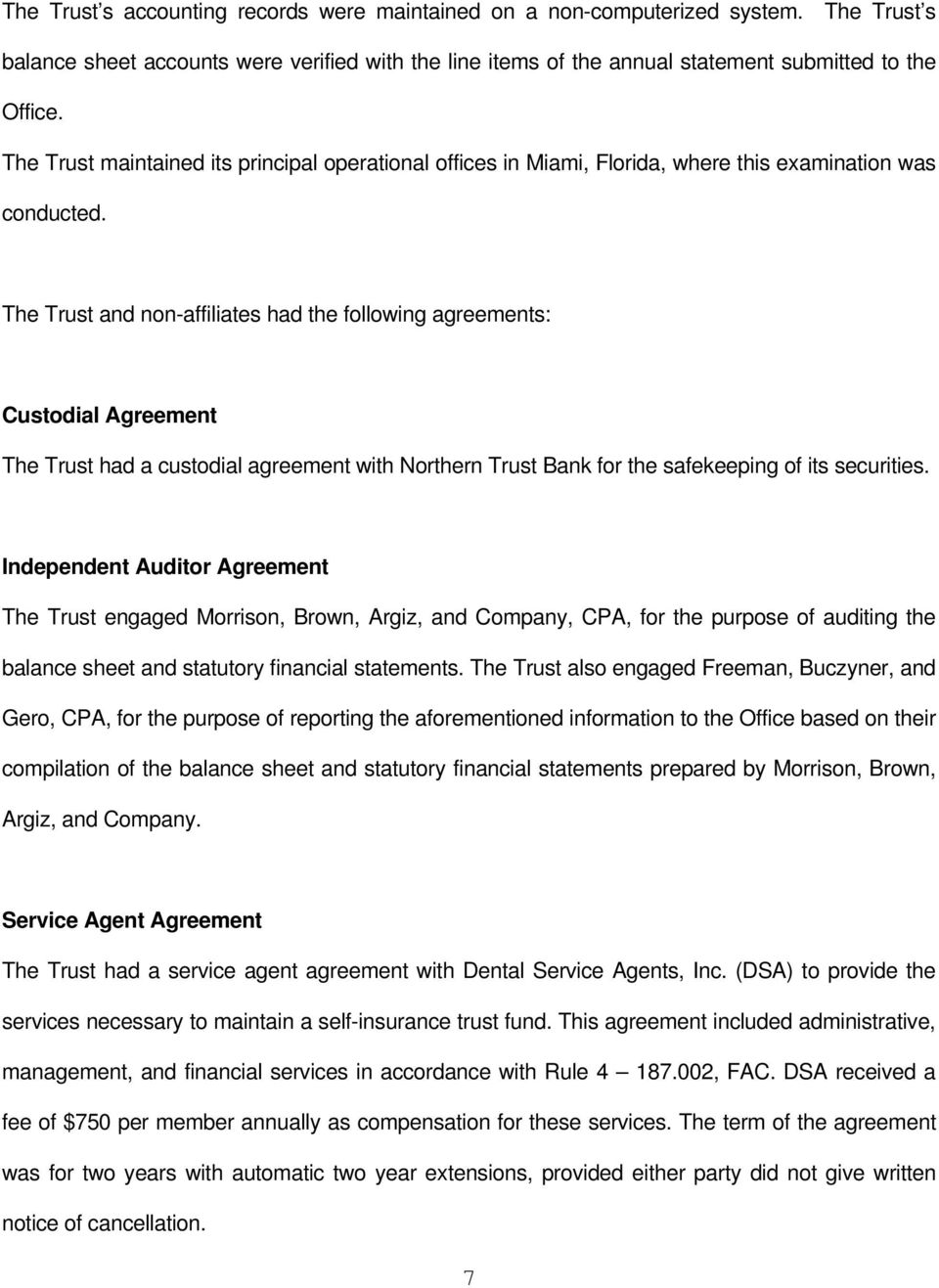 The Trust and non-affiliates had the following agreements: Custodial Agreement The Trust had a custodial agreement with Northern Trust Bank for the safekeeping of its securities.