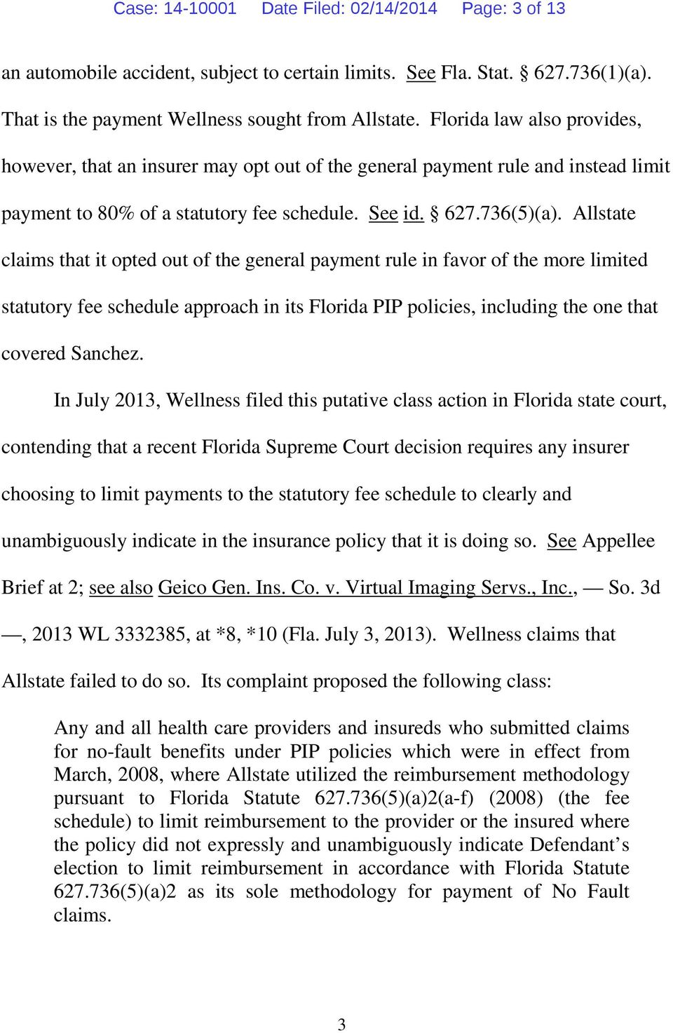 Allstate claims that it opted out of the general payment rule in favor of the more limited statutory fee schedule approach in its Florida PIP policies, including the one that covered Sanchez.