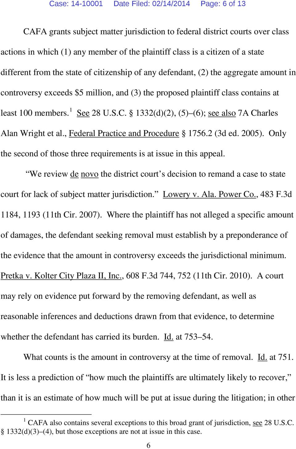 1 See 28 U.S.C. 1332(d)(2), (5) (6); see also 7A Charles Alan Wright et al., Federal Practice and Procedure 1756.2 (3d ed. 2005).