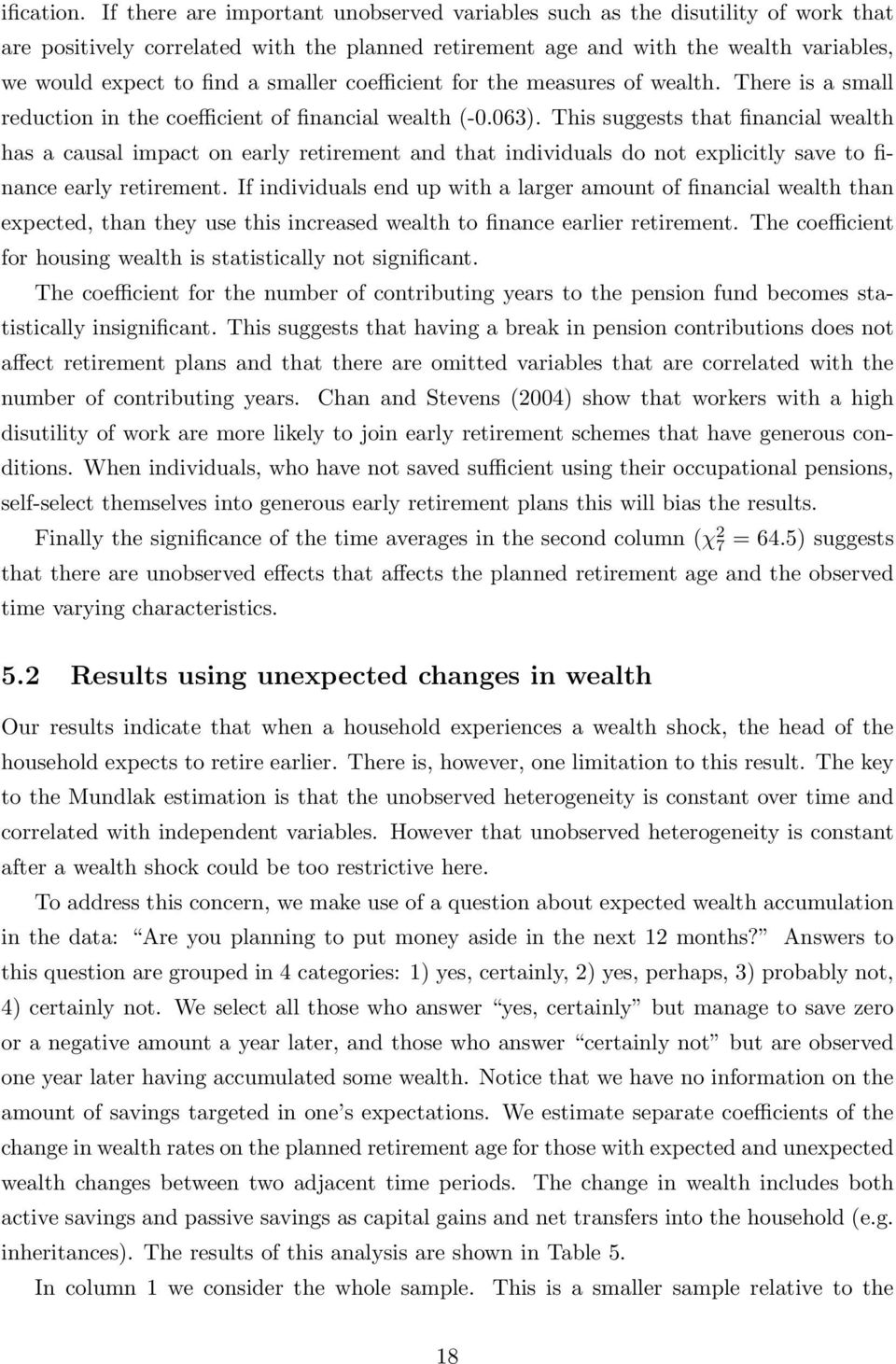 smaller coefficient for the measures of wealth. There is a small reduction in the coefficient of financial wealth (-0.063).