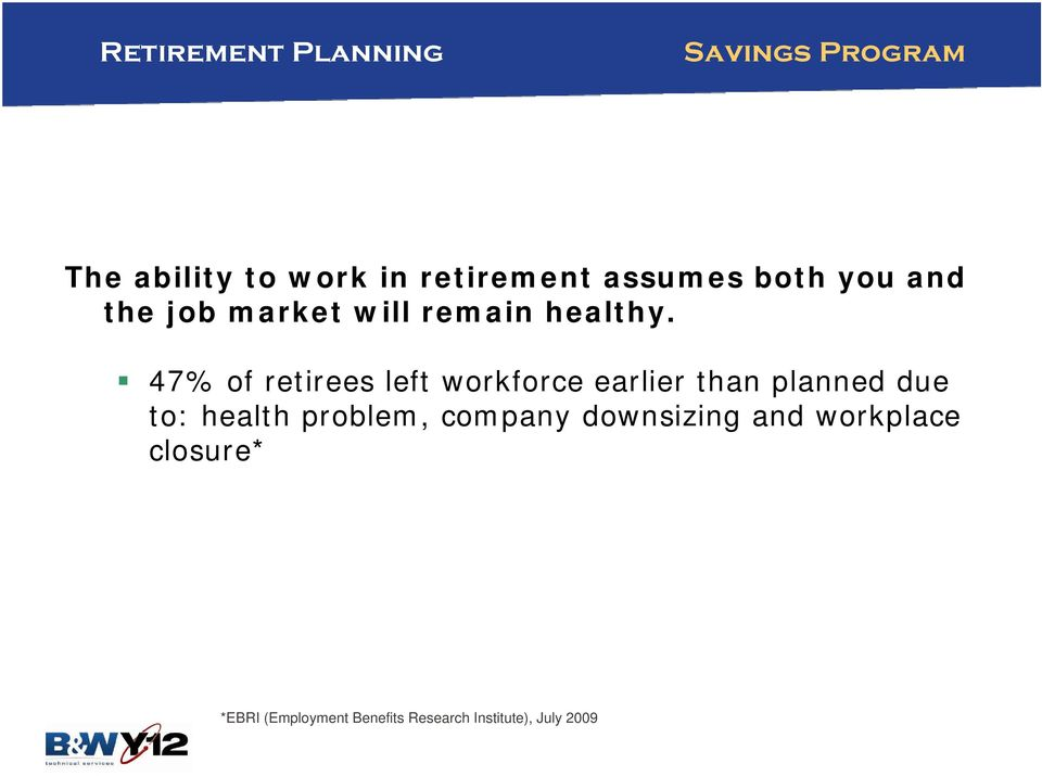 47% of retirees left workforce earlier than planned due to: health