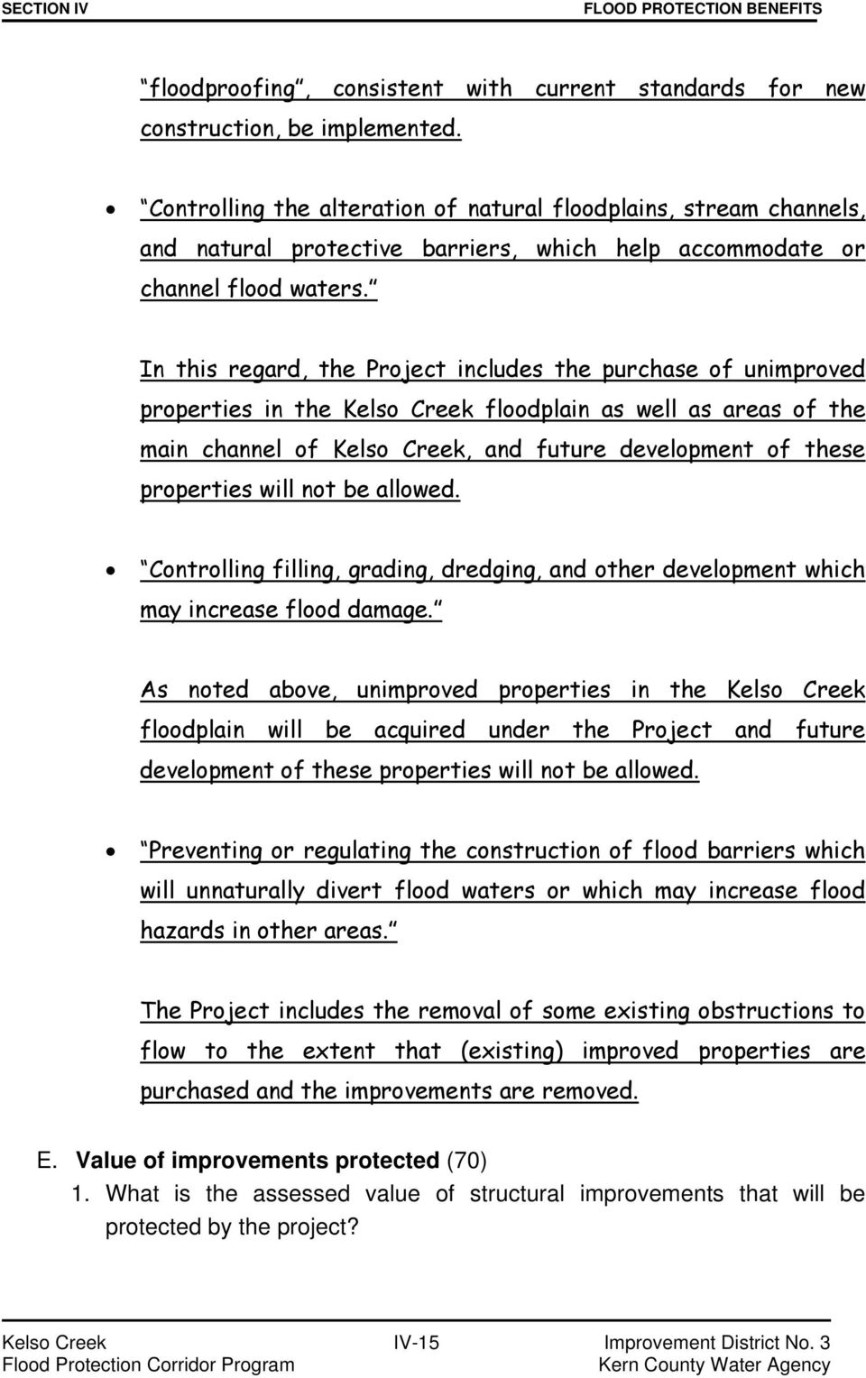 In this regard, the Project includes the purchase of unimproved properties in the Kelso Creek floodplain as well as areas of the main channel of Kelso Creek, and future development of these