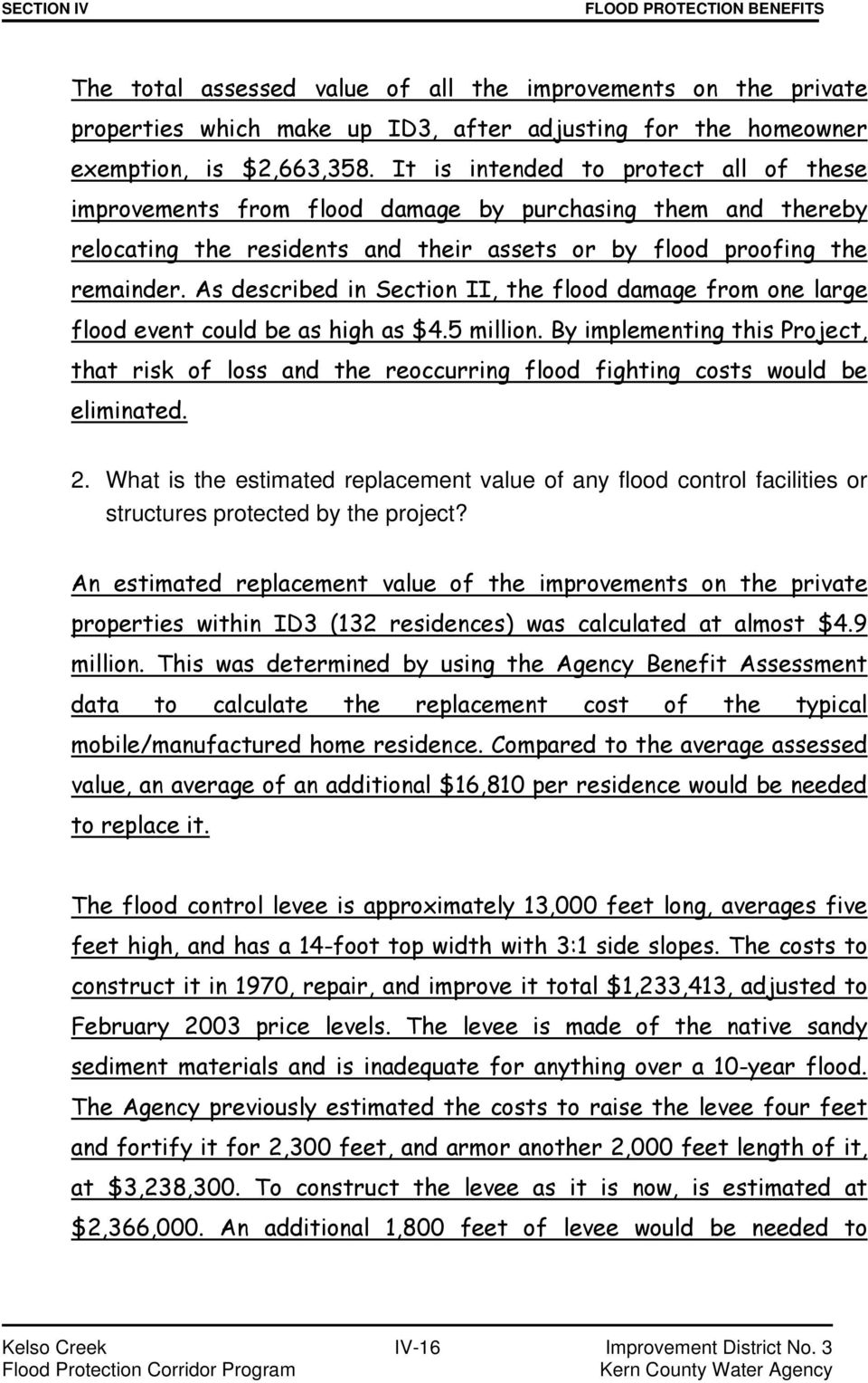 As described in Section II, the flood damage from one large flood event could be as high as $4.5 million.