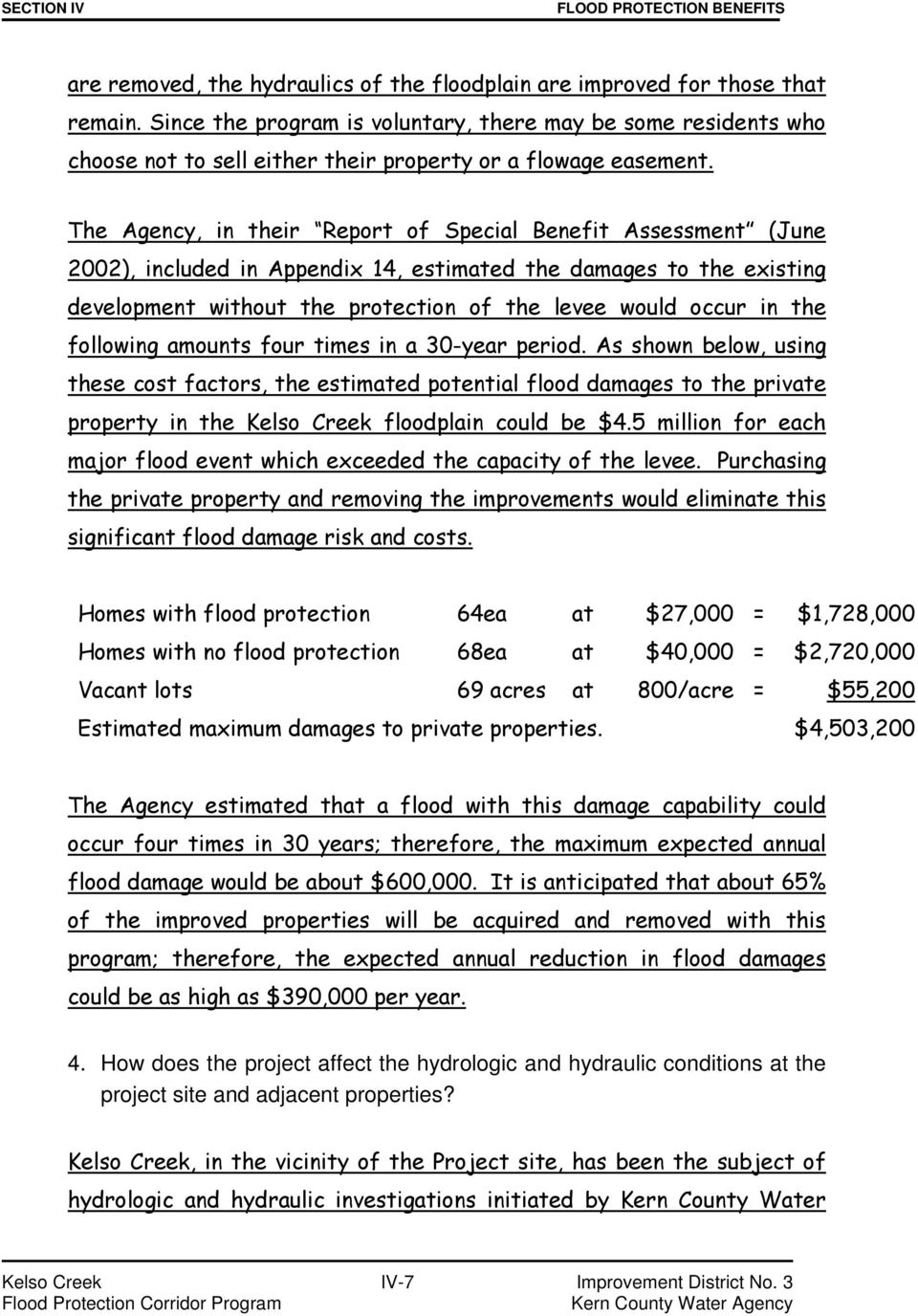 The Agency, in their Report of Special Benefit Assessment (June 2002), included in Appendix 14, estimated the damages to the existing development without the protection of the levee would occur in