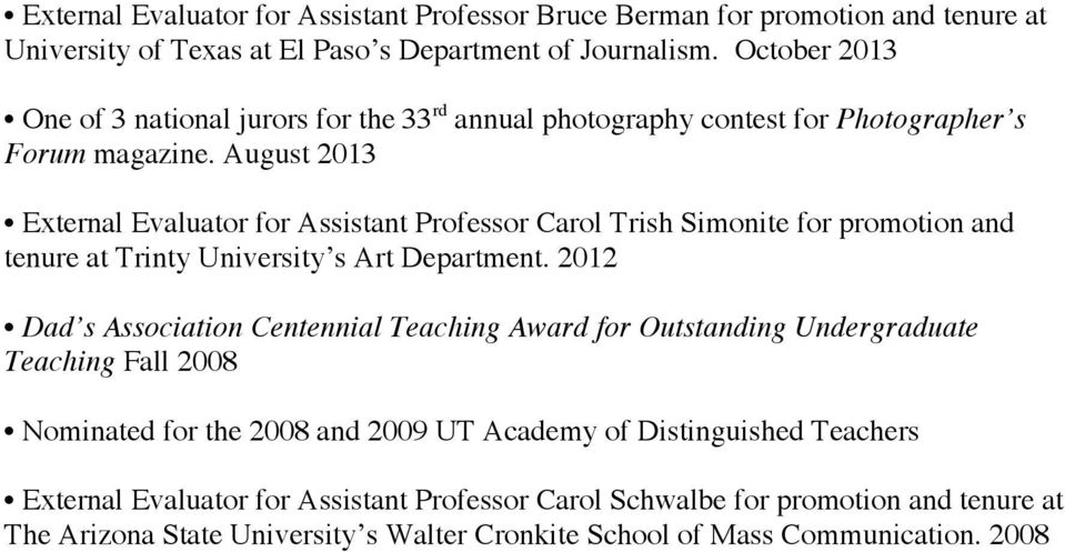 August 2013 External Evaluator for Assistant Professor Carol Trish Simonite for promotion and tenure at Trinty University s Art Department.