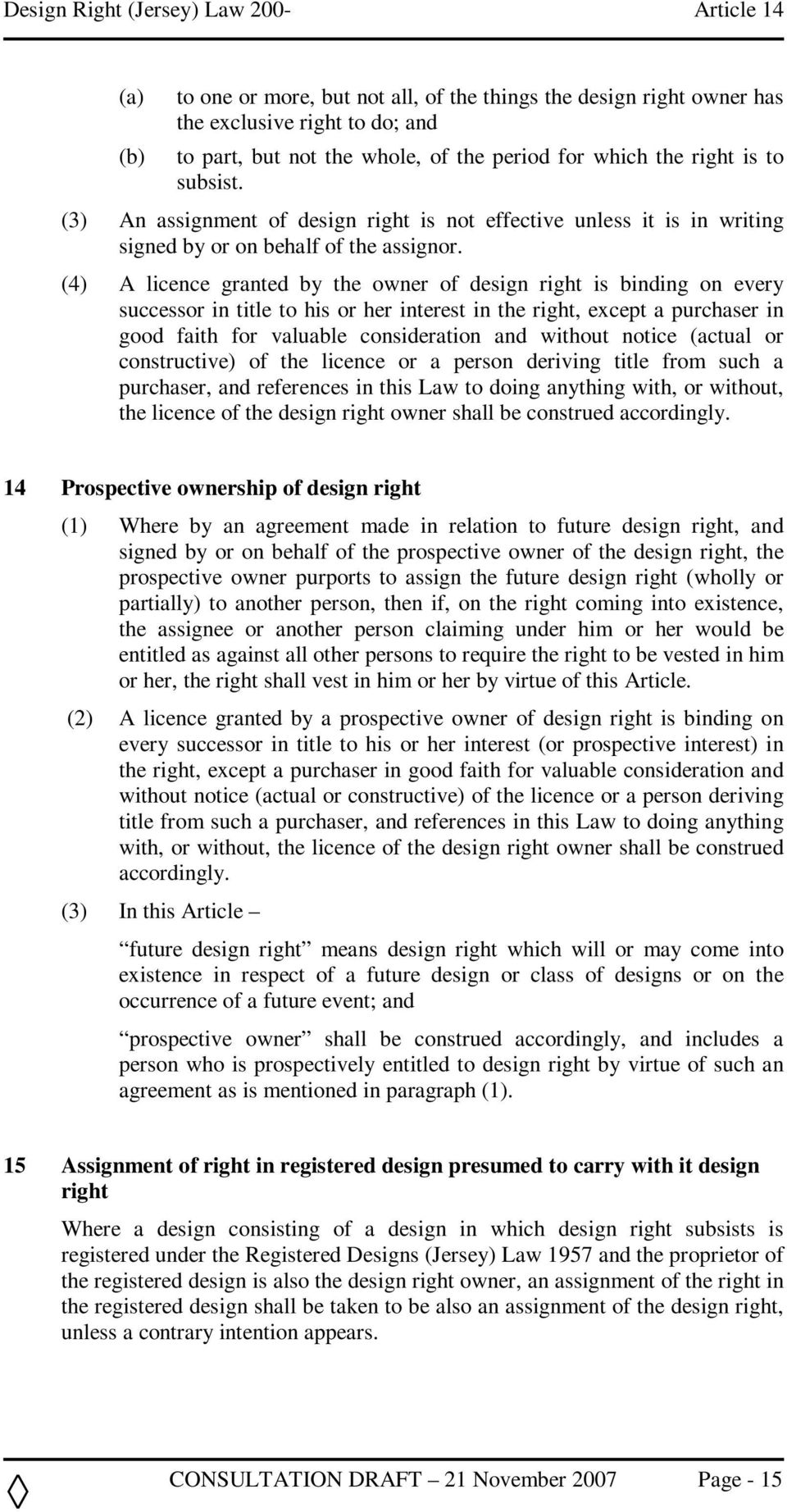 (4) A licence granted by the owner of design right is binding on every successor in title to his or her interest in the right, except a purchaser in good faith for valuable consideration and without