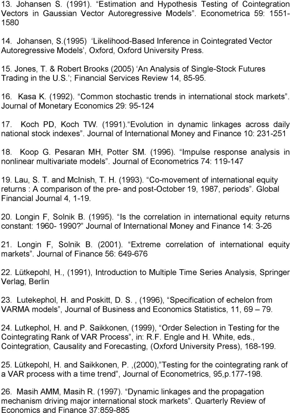 & Robert Brooks (2005) An Analysis of Single-Stock Futures Trading in the U.S. ; Financial Services Review 14, 85-95. 16. Kasa K. (1992). Common stochastic trends in international stock markets.