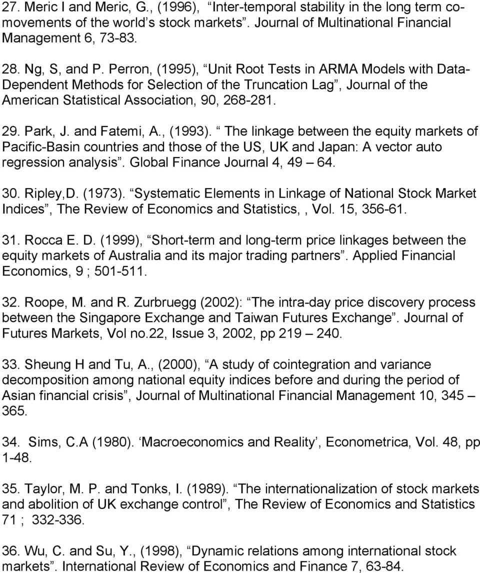 and Fatemi, A., (1993). The linkage between the equity markets of Pacific-Basin countries and those of the US, UK and Japan: A vector auto regression analysis. Global Finance Journal 4, 49 64. 30.