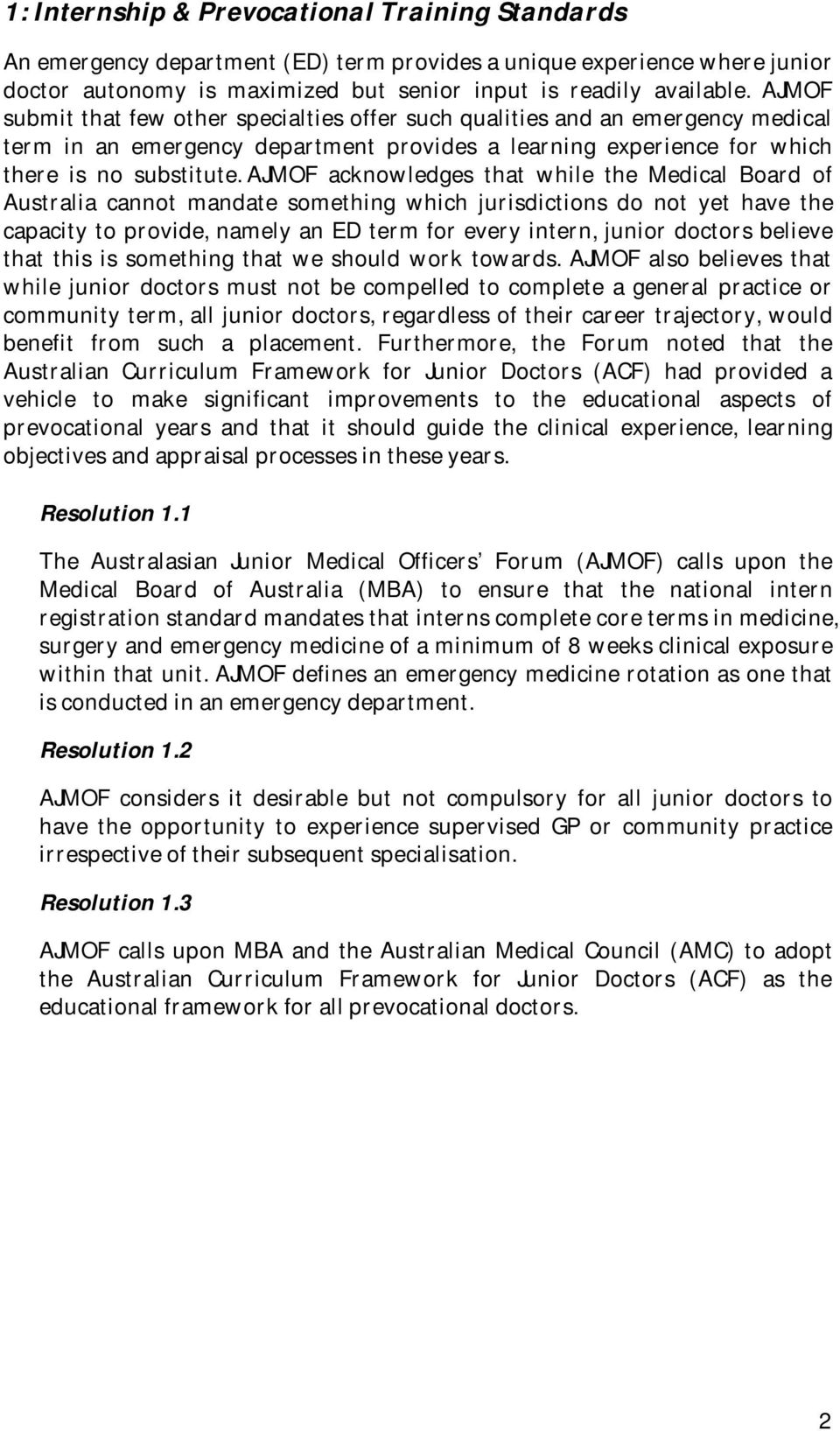 AJMOF acknowledges that while the Medical Board of Australia cannot mandate something which jurisdictions do not yet have the capacity to provide, namely an ED term for every intern, junior doctors