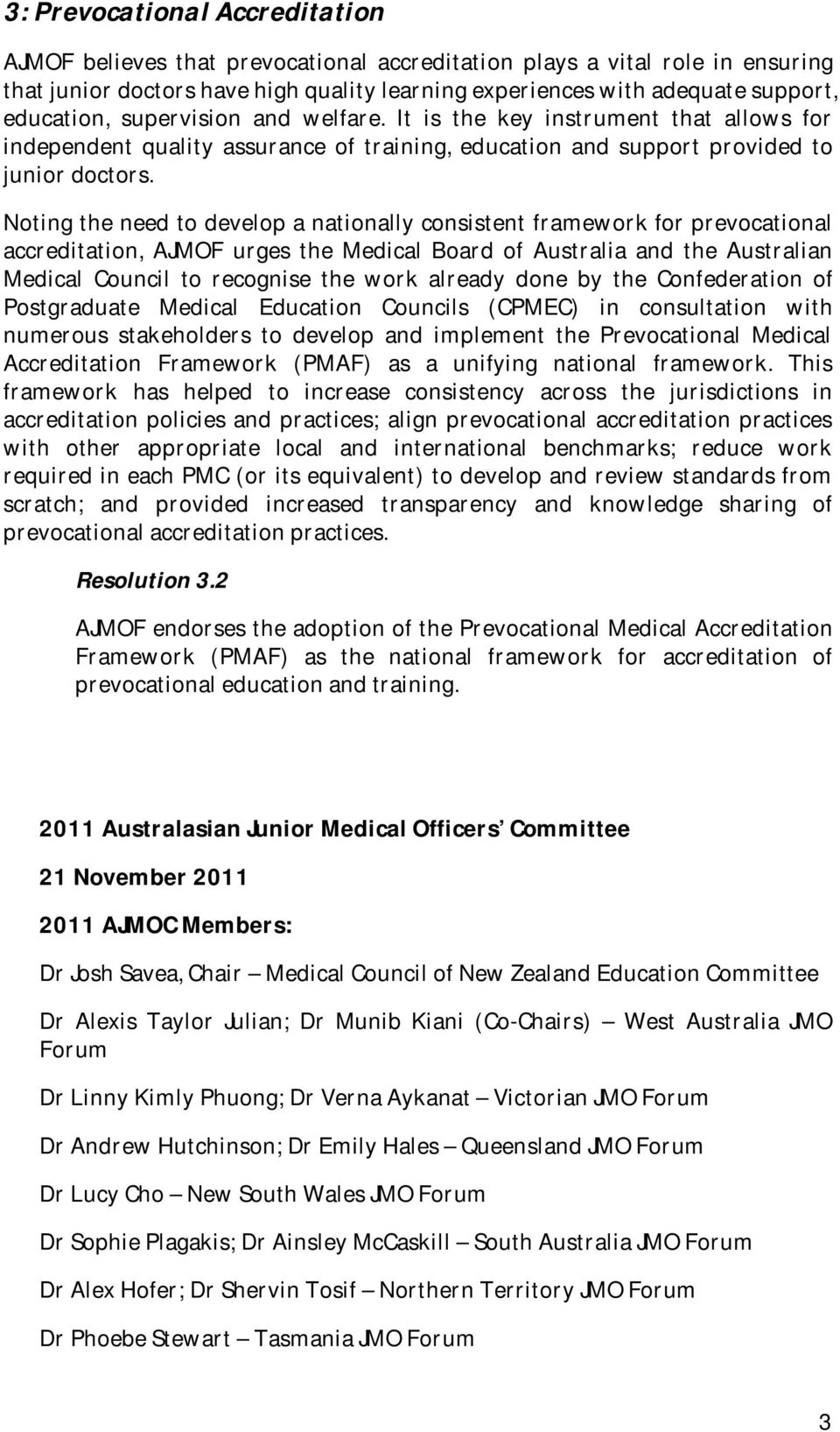 Noting the need to develop a nationally consistent framework for prevocational accreditation, AJMOF urges the Medical Board of Australia and the Australian Medical Council to recognise the work