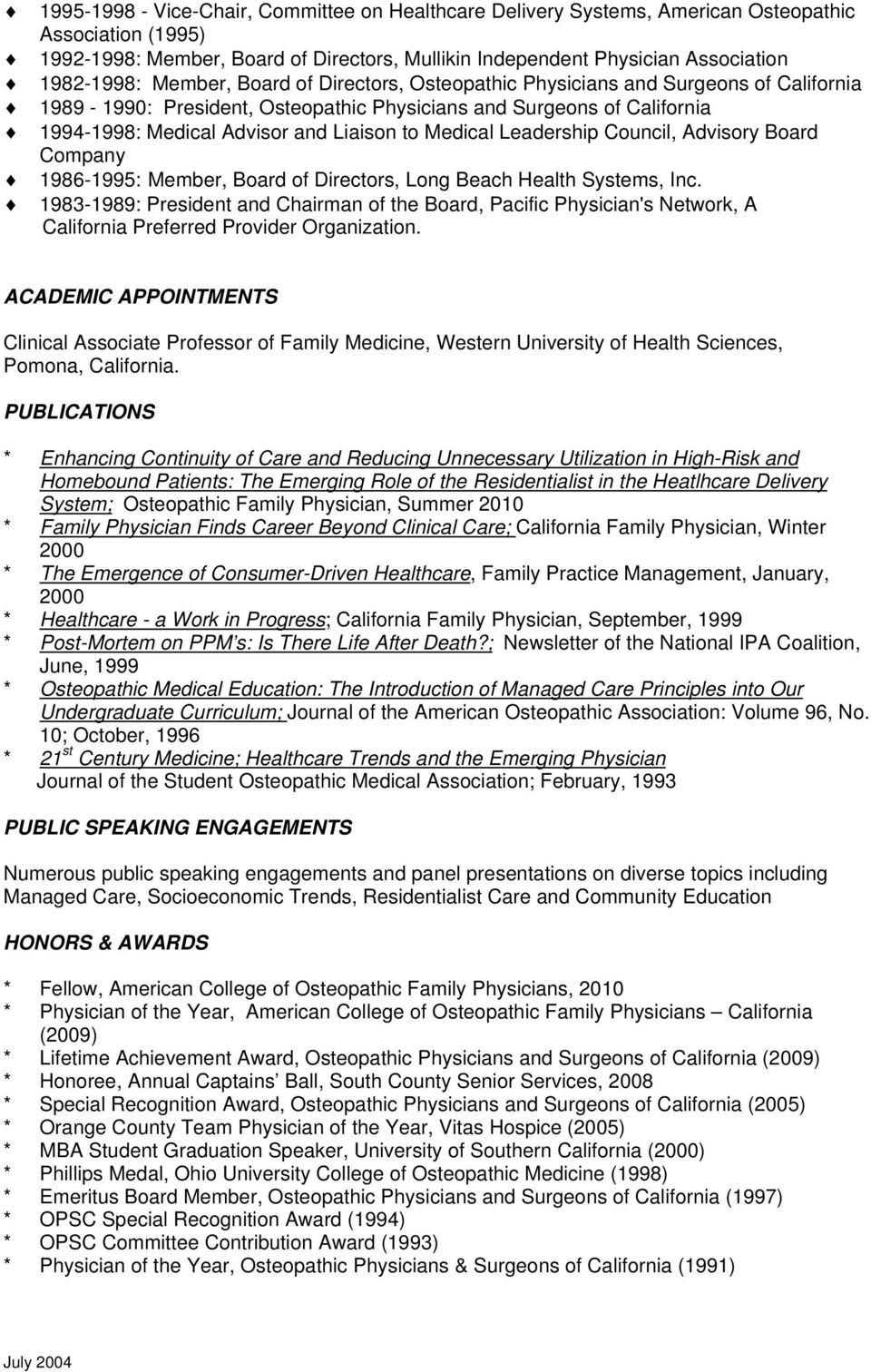 Leadership Council, Advisory Board Company 1986-1995: Member, Board of Directors, Long Beach Health Systems, Inc.