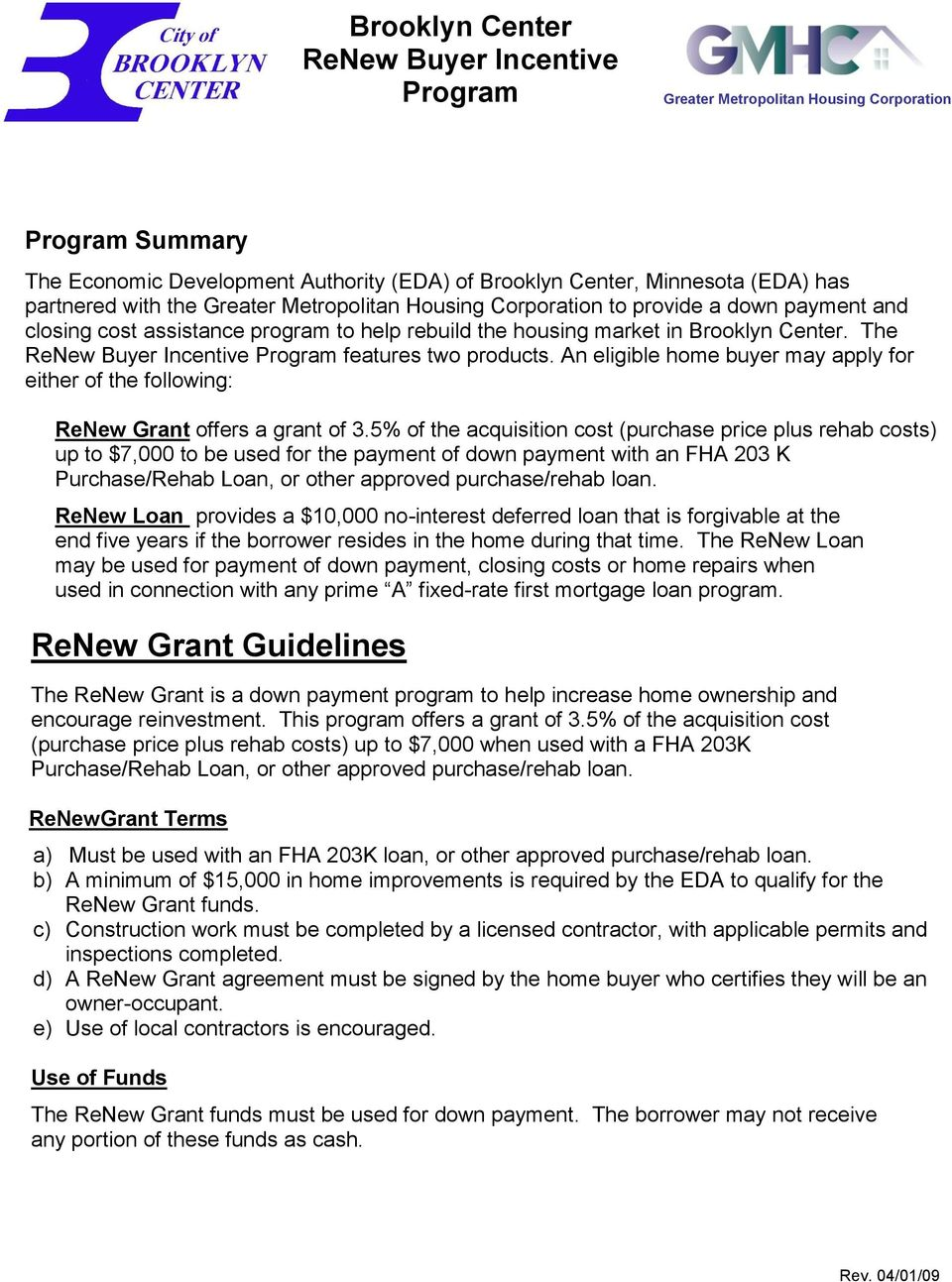 The ReNew Buyer Incentive Program features two products. An eligible home buyer may apply for either of the following: ReNew Grant offers a grant of 3.