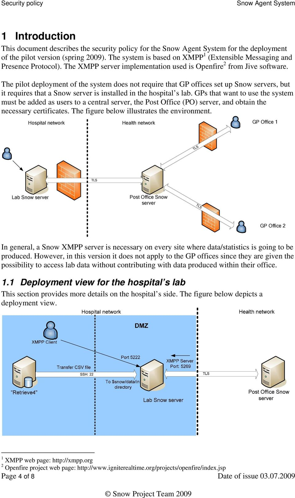 The pilot deployment of the system does not require that GP offices set up Snow servers, but it requires that a Snow server is installed in the hospital s lab.