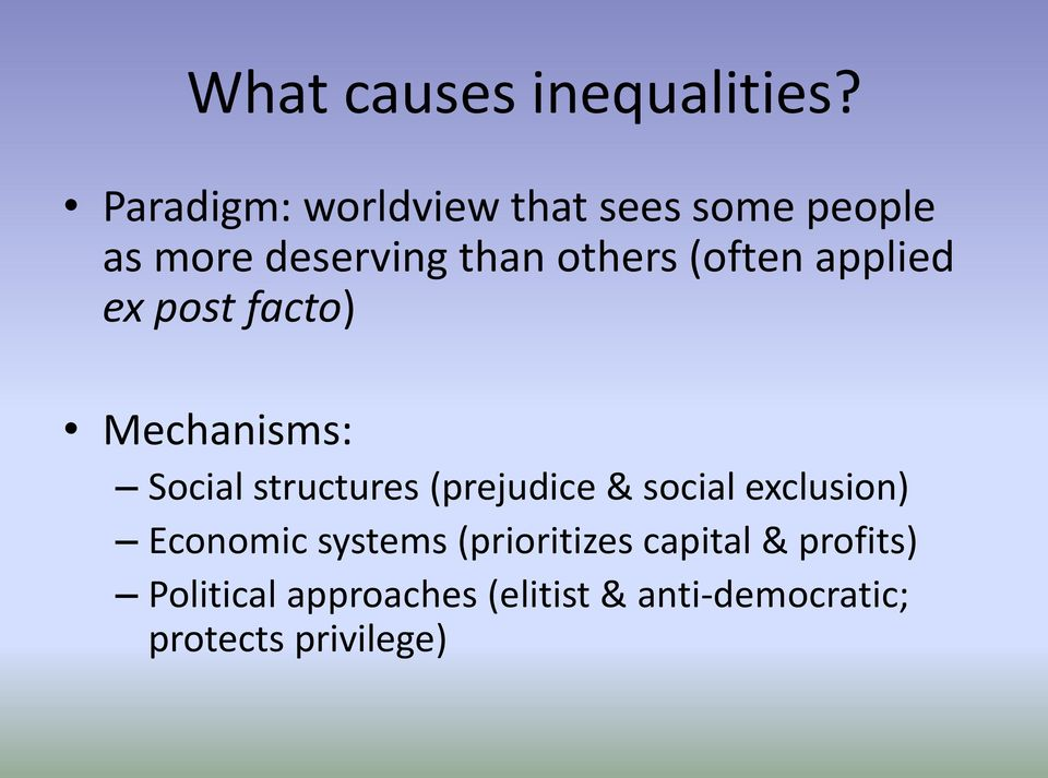 (often applied ex post facto) Mechanisms: Social structures (prejudice &