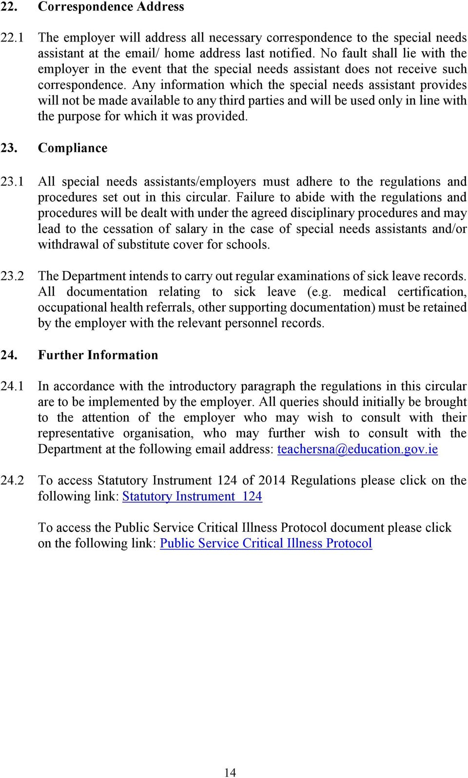 Any information which the special needs assistant provides will not be made available to any third parties and will be used only in line with the purpose for which it was provided. 23. Compliance 23.