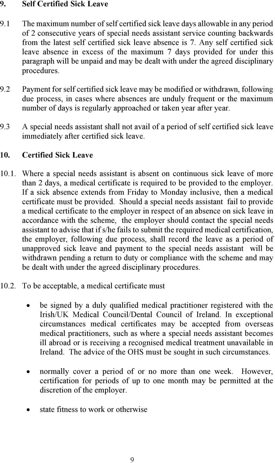 absence is 7. Any self certified sick leave absence in excess of the maximum 7 days provided for under this paragraph will be unpaid and may be dealt with under the agreed disciplinary procedures. 9.