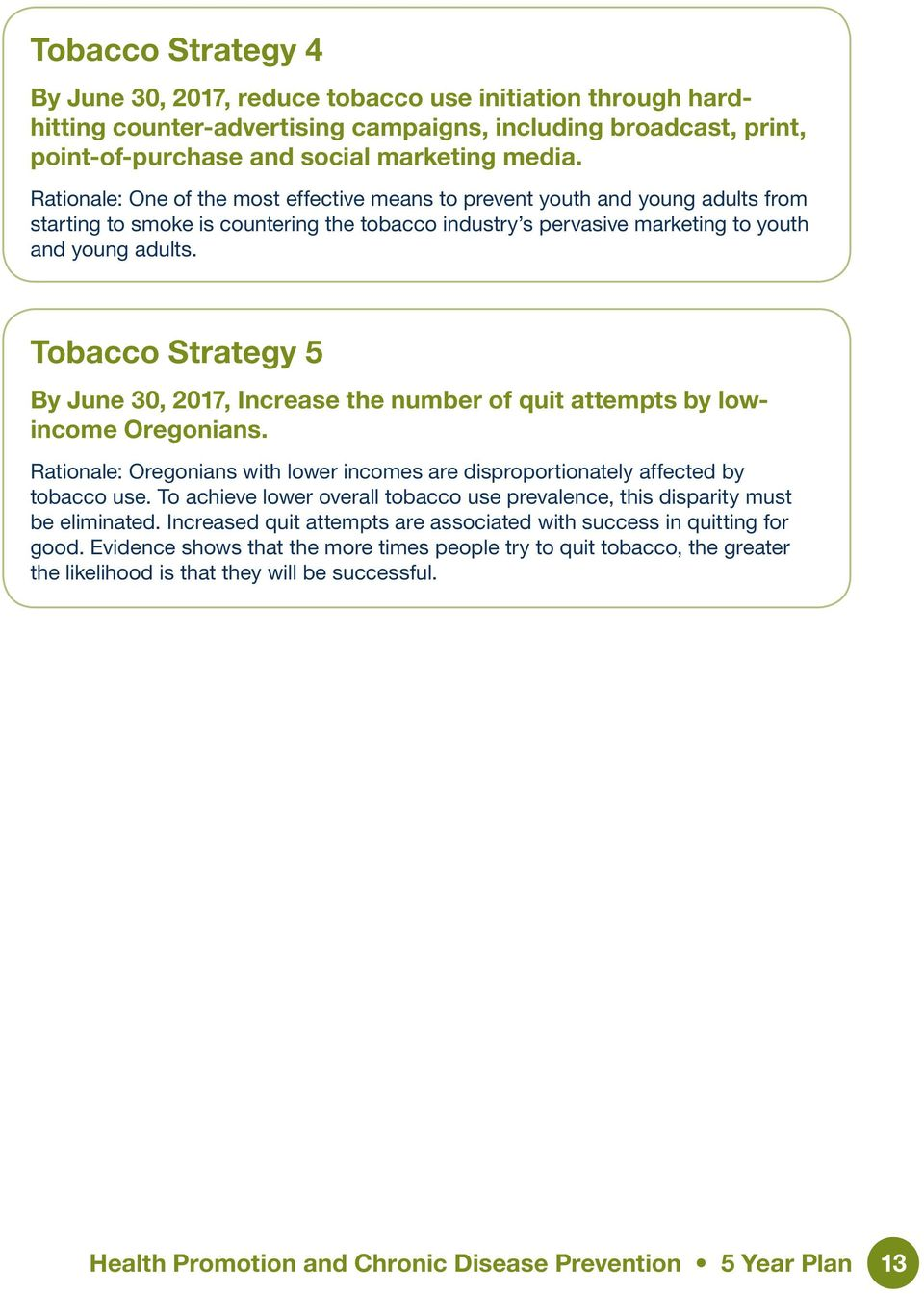 Tobacco Strategy 5 By June 30, 2017, Increase the number of quit attempts by lowincome Oregonians. Rationale: Oregonians with lower incomes are disproportionately affected by tobacco use.