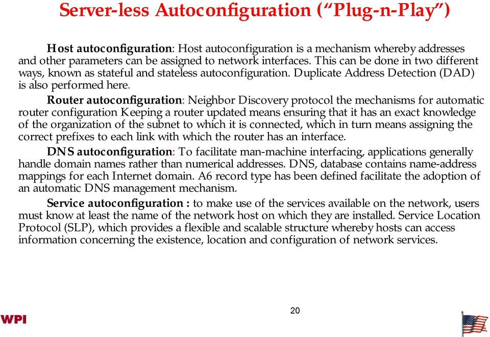 outer autoconfiguration: Neighbor Discovery protocol the mechanisms for automatic router configuration Keeping a router updated means ensuring that it has an exact knowledge of the organization of