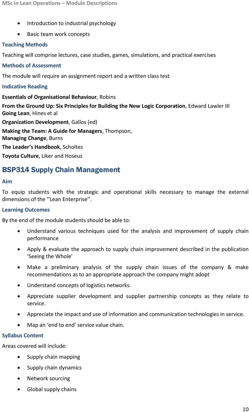 Organization Development, Gallos (ed) Making the Team: A Guide for Managers, Thompson, Managing Change, Burns The Leader s Handbook, Scholtes Toyota Culture, Liker and Hoseus BSP314 Supply Chain