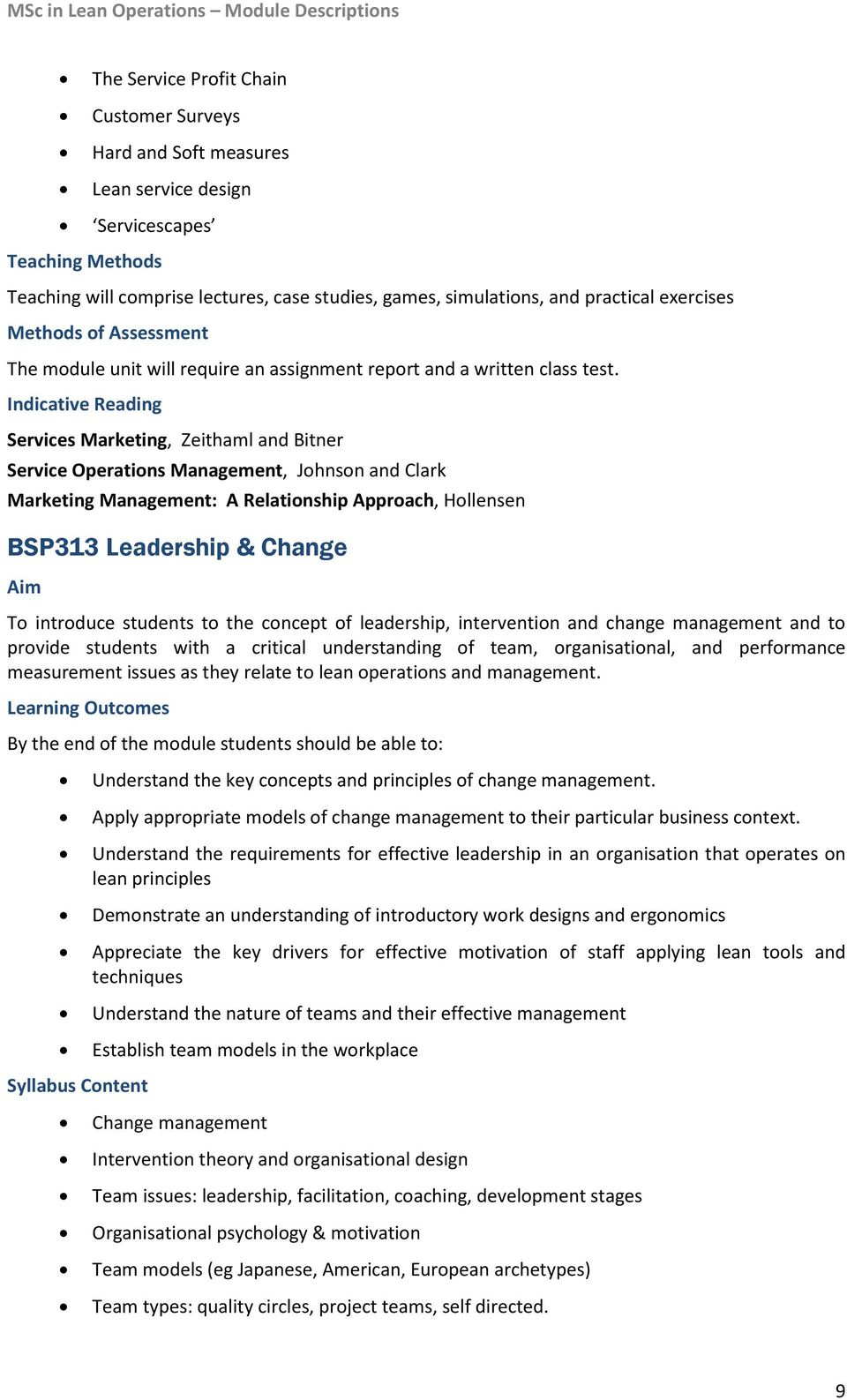Services Marketing, Zeithaml and Bitner Service Operations Management, Johnson and Clark Marketing Management: A Relationship Approach, Hollensen BSP313 Leadership & Change To introduce students to