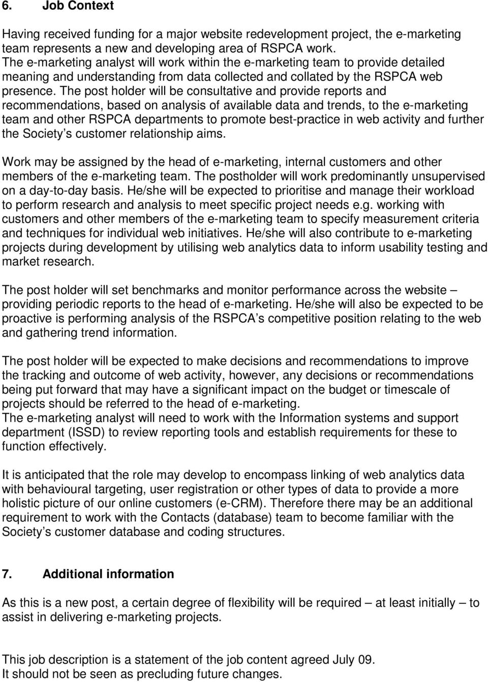 The post holder will be consultative and provide reports and recommendations, based on analysis of available data and trends, to the e-marketing team and other RSPCA departments to promote
