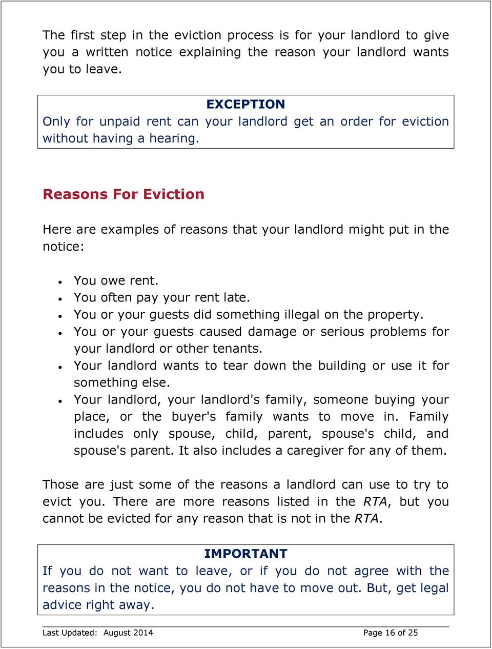 Reasons For Eviction Here are examples of reasons that your landlord might put in the notice: You owe rent. You often pay your rent late. You or your guests did something illegal on the property.