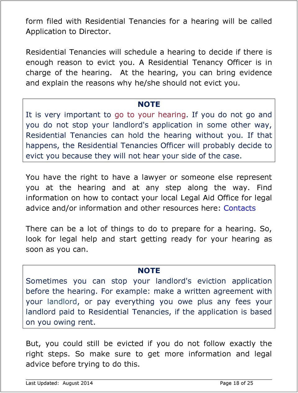 NOTE It is very important to go to your hearing. If you do not go and you do not stop your landlord's application in some other way, Residential Tenancies can hold the hearing without you.