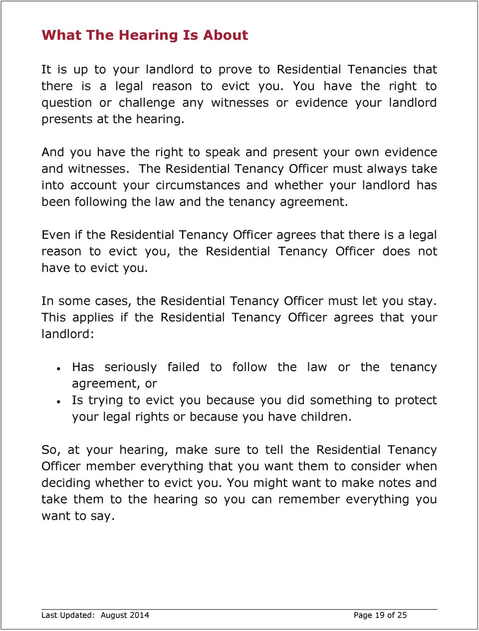 The Residential Tenancy Officer must always take into account your circumstances and whether your landlord has been following the law and the tenancy agreement.