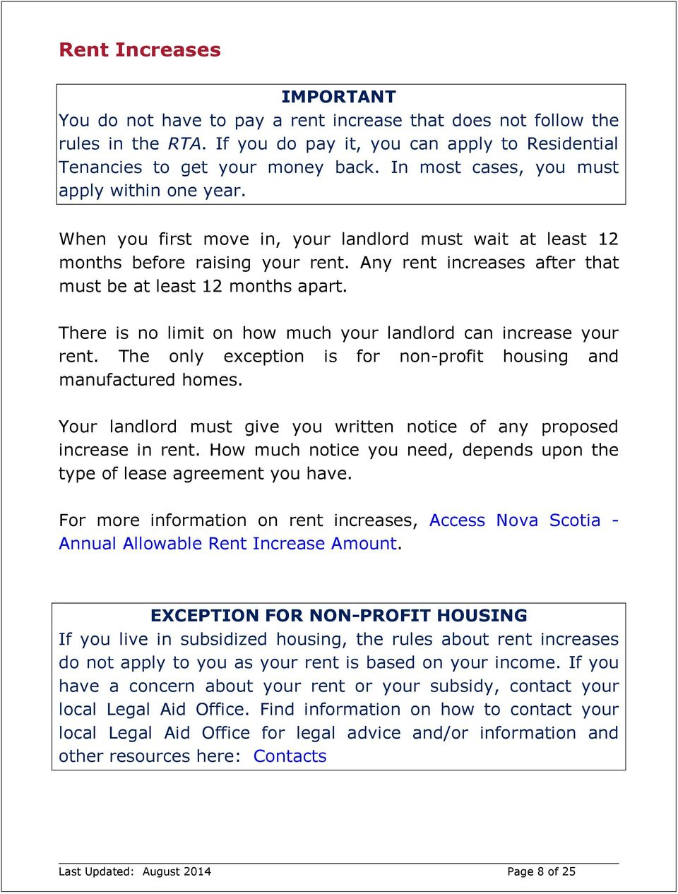 Any rent increases after that must be at least 12 months apart. There is no limit on how much your landlord can increase your rent. The only exception is for non-profit housing and manufactured homes.