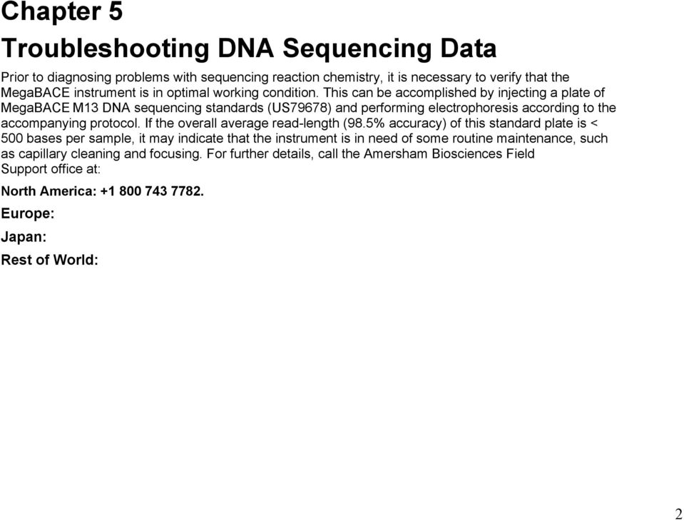 This can be accomplished by injecting a plate of MegaBACE M13 DNA sequencing standards (US79678) and performing electrophoresis according to the accompanying protocol.