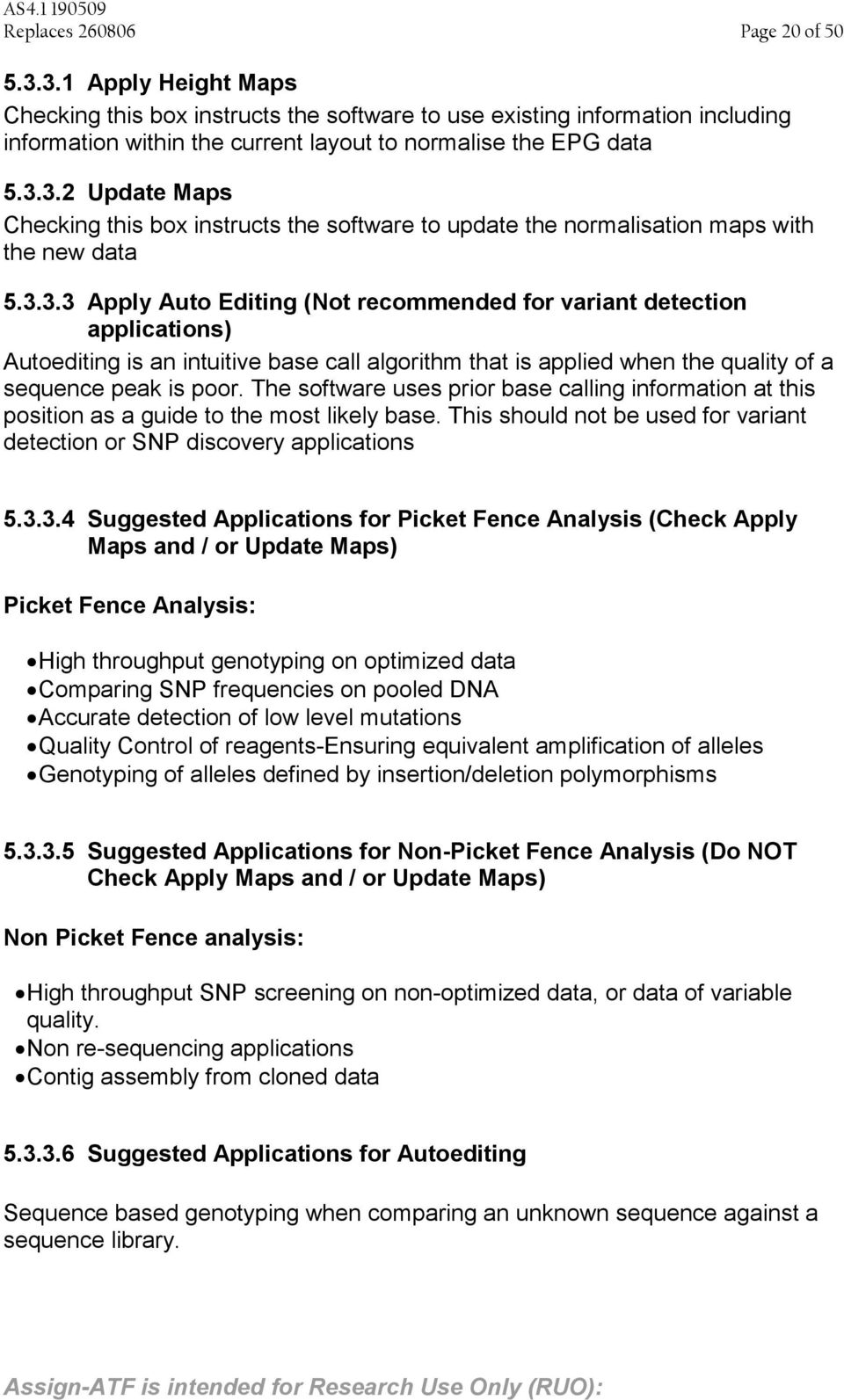 The software uses prior base calling information at this position as a guide to the most likely base. This should not be used for variant detection or SNP discovery applications 5.3.